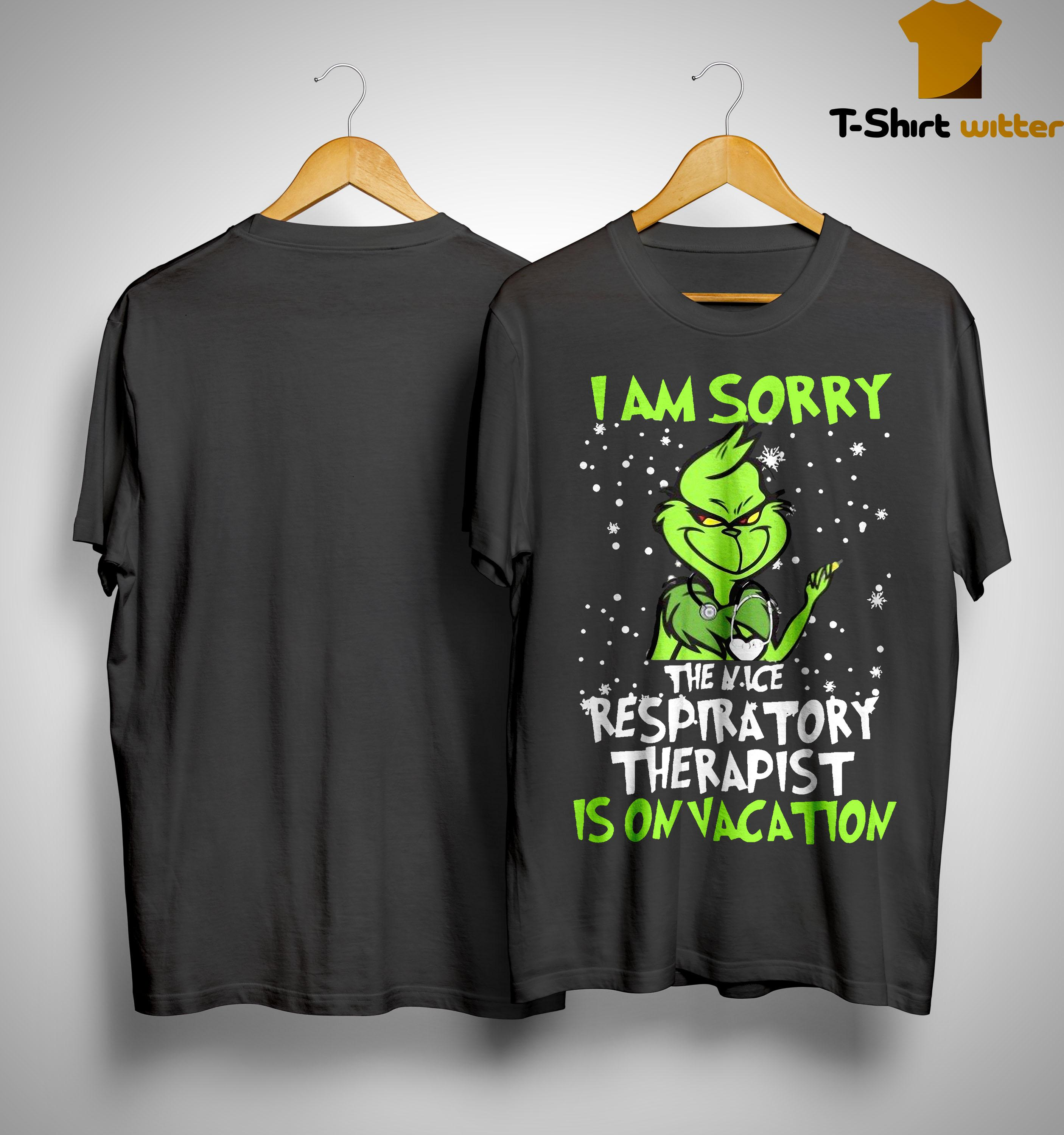 Grinch I Am Sorry The Nice Respiratory Therapist Is On Vacation Shirt