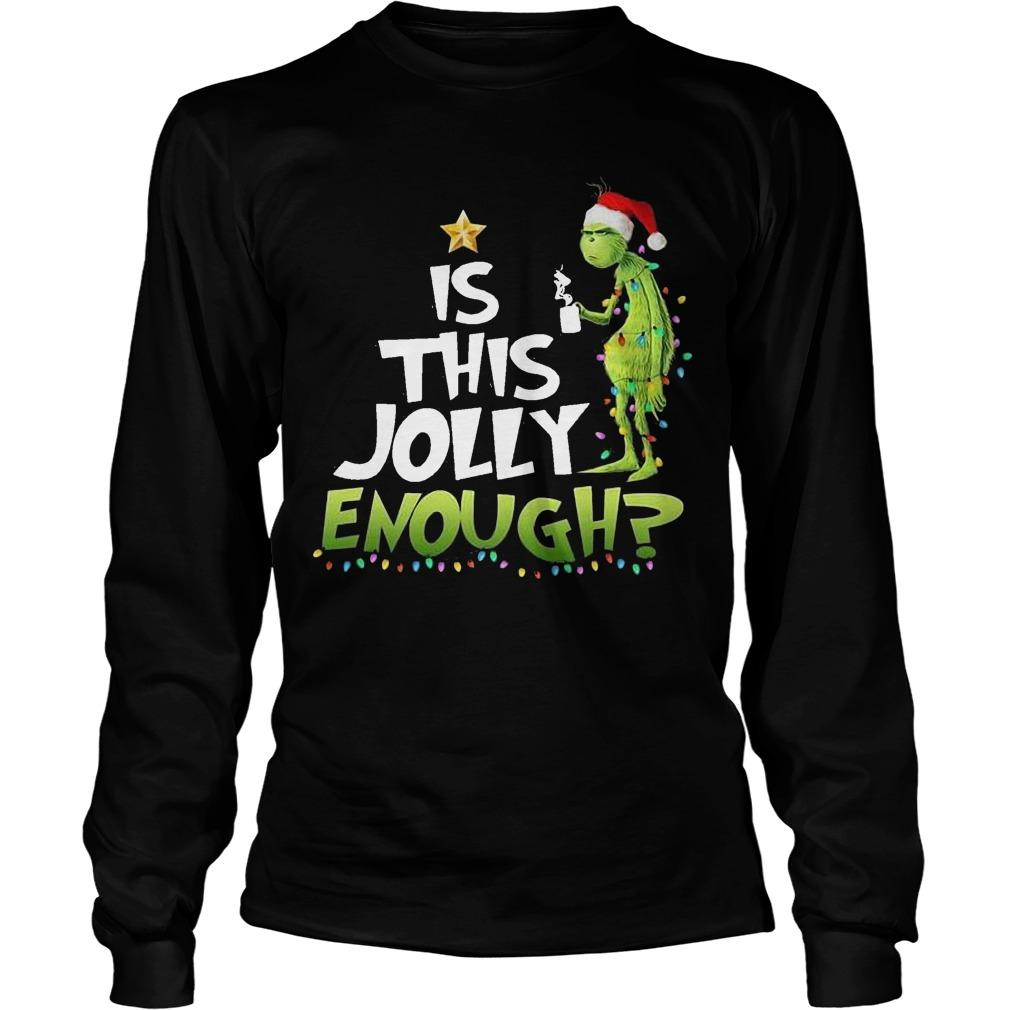 Grinch Is This Jolly Enough Longsleeve