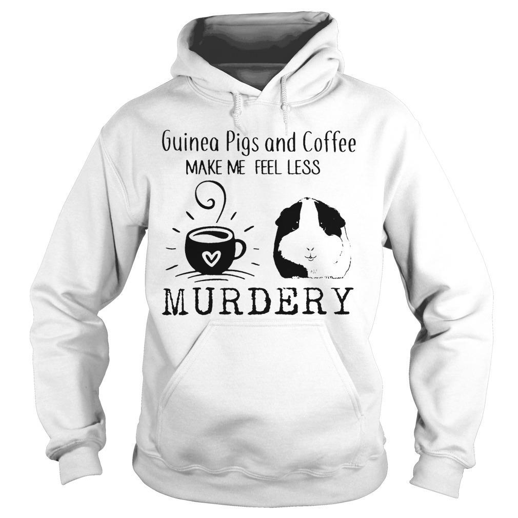 Guinea Pigs And Coffee Make Me Feel Less Murdery Hoodie