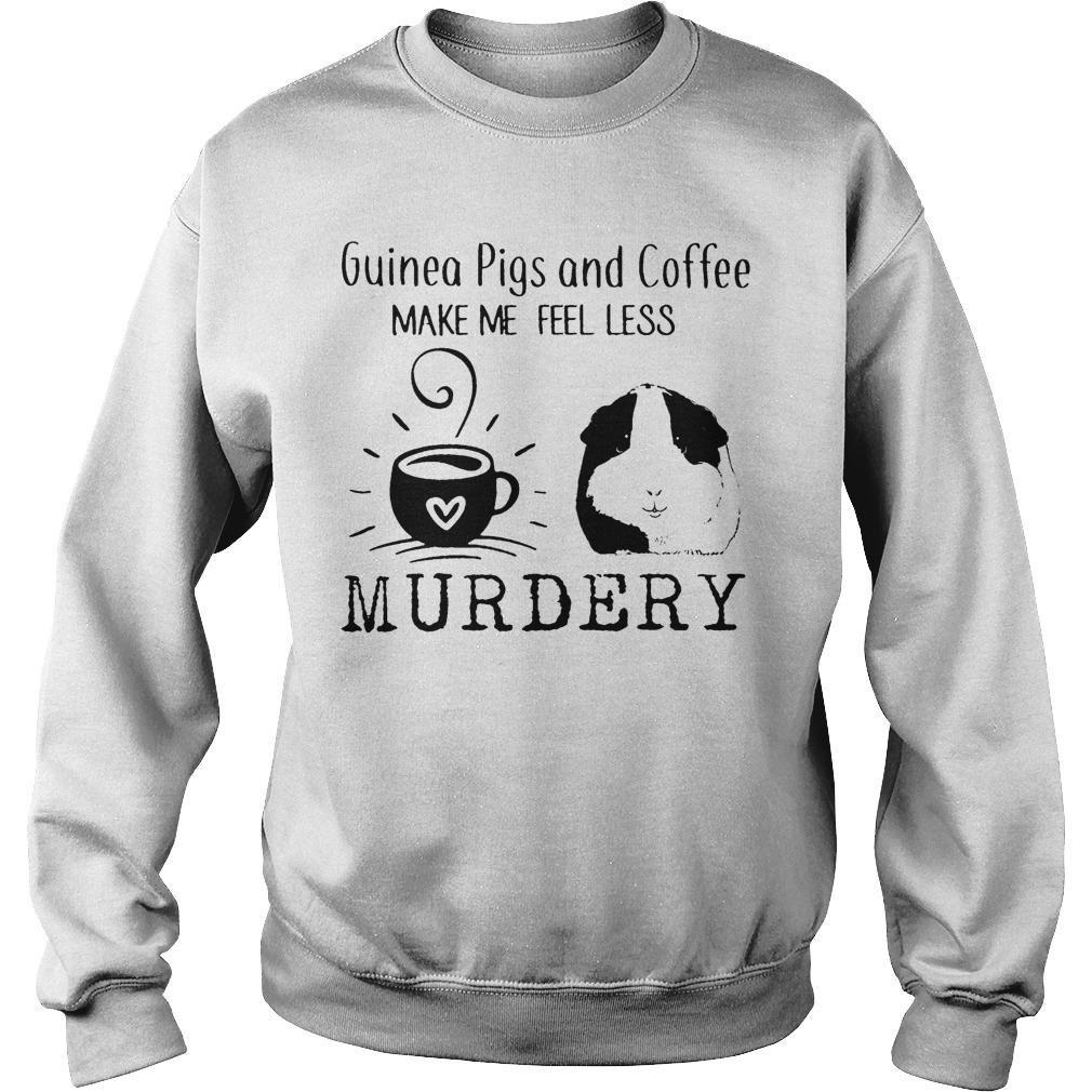 Guinea Pigs And Coffee Make Me Feel Less Murdery Sweater