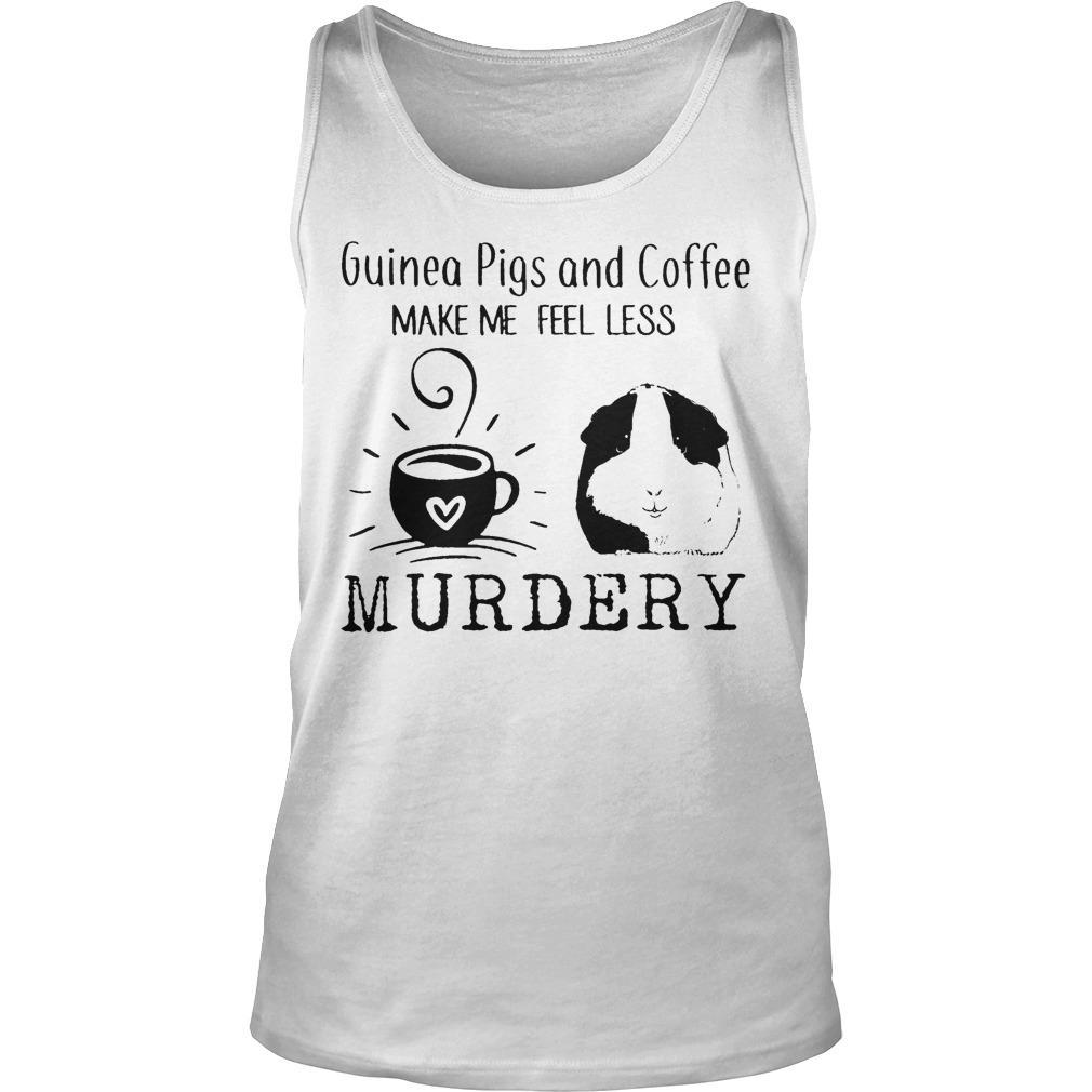Guinea Pigs And Coffee Make Me Feel Less Murdery Tank Top