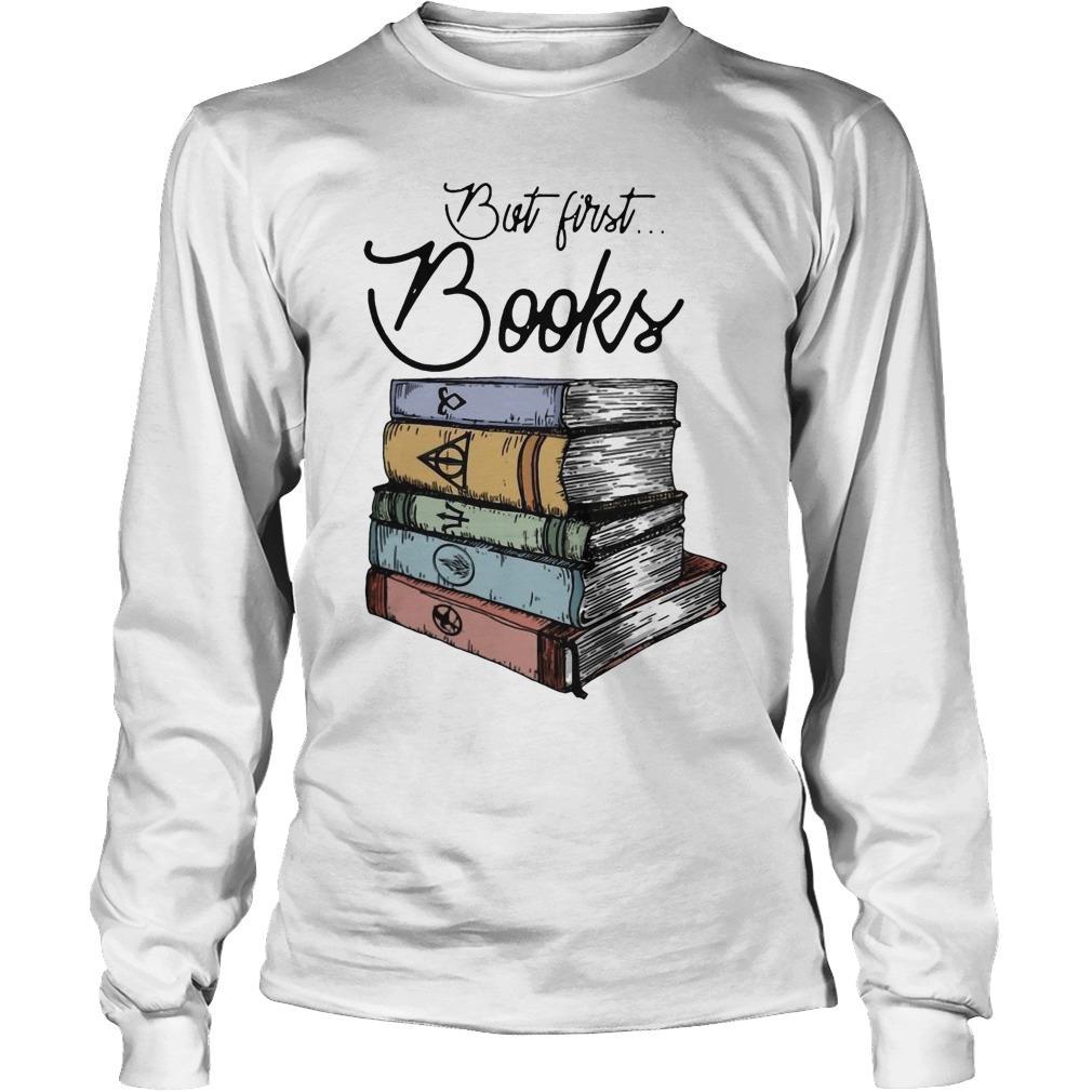 Harry Potter But First Books Longsleeve