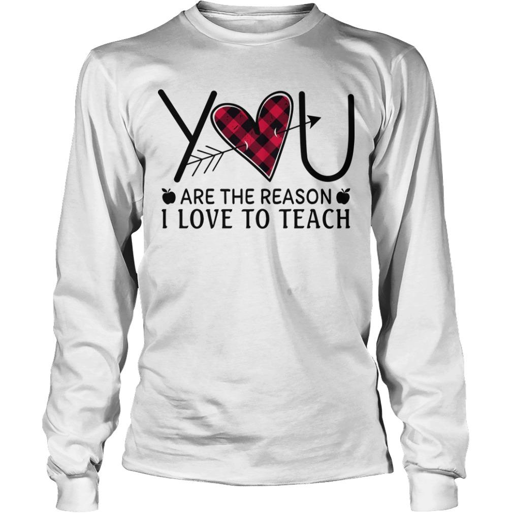 Heart You Are The Reason I Love To Teach Longsleeve