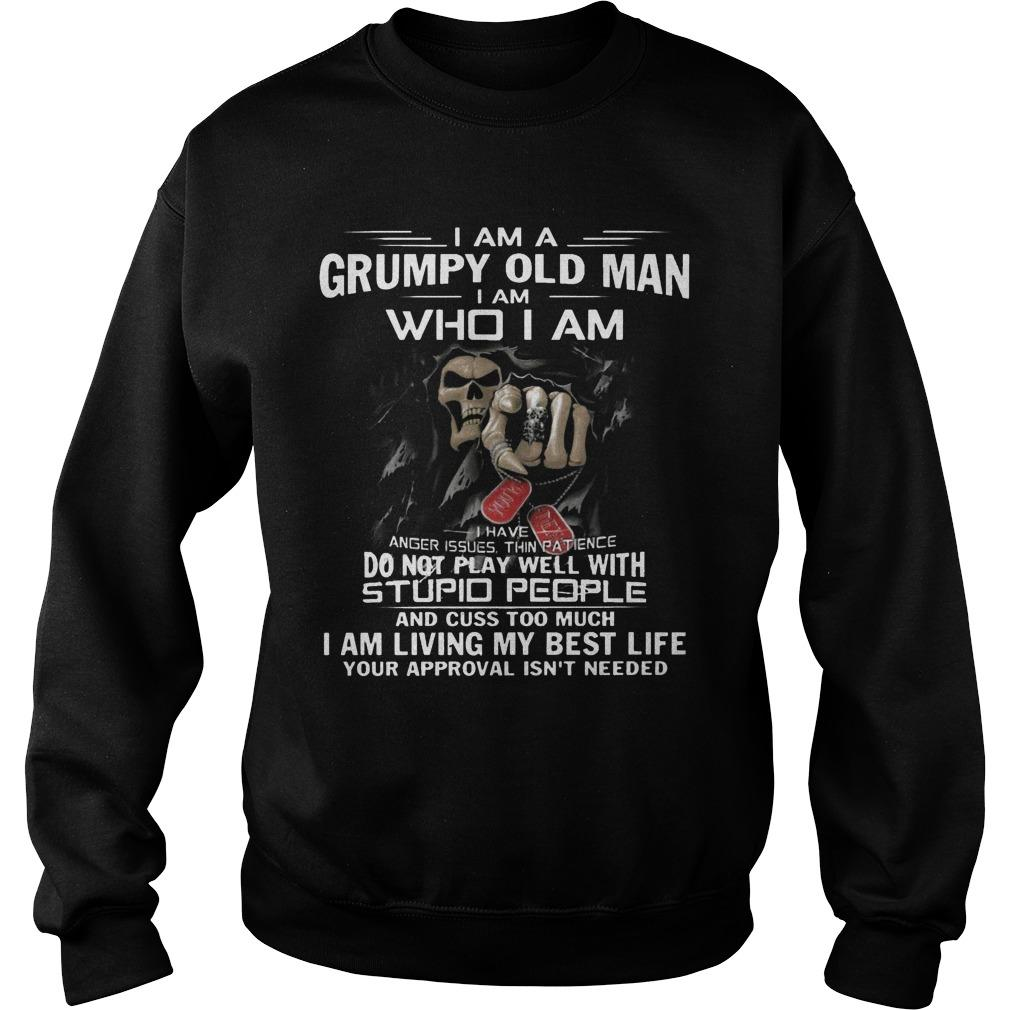 I Am A Grumpy Old Man I Am Who I Am I Am Living My Best Life Sweater