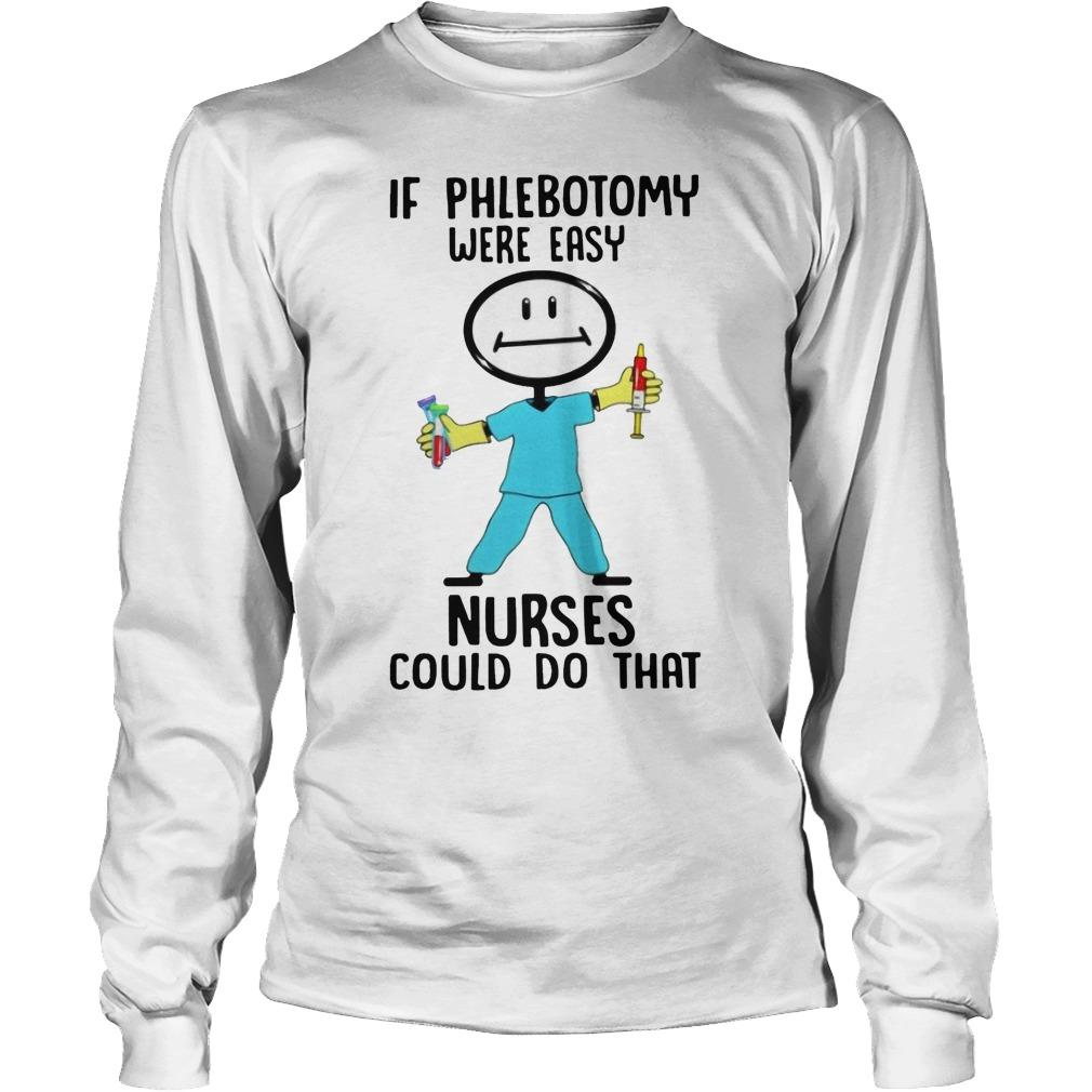 If Phlebotomy Were Easy Nurses Could Do That Longsleeve