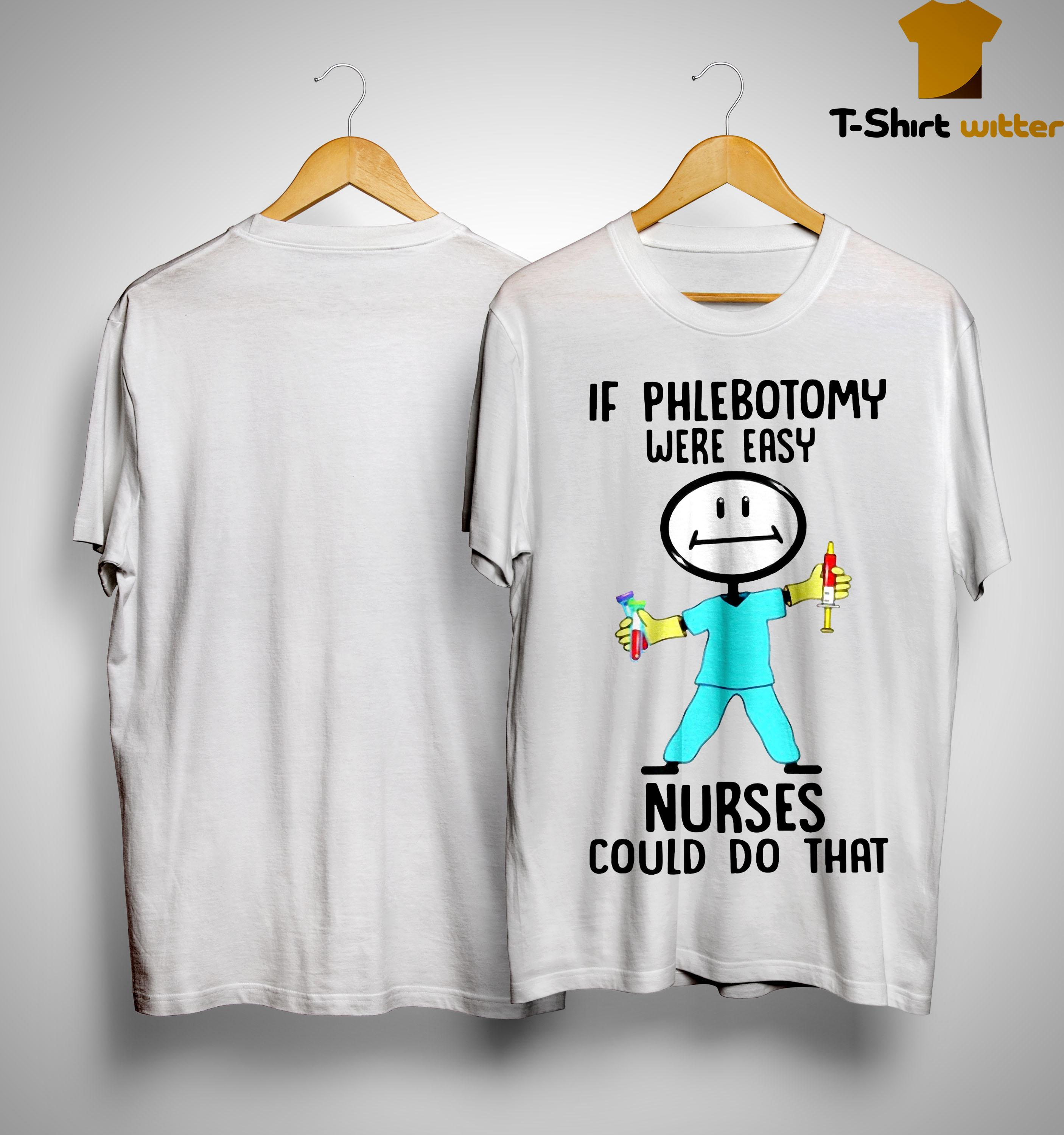 If Phlebotomy Were Easy Nurses Could Do That Shirt