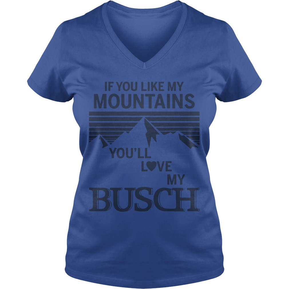 If You Like My Mountains You'll Love My Busch Ladies V-neck ShirtIf You Like My Mountains You'll Love My Busch Ladies V-neck Shirt