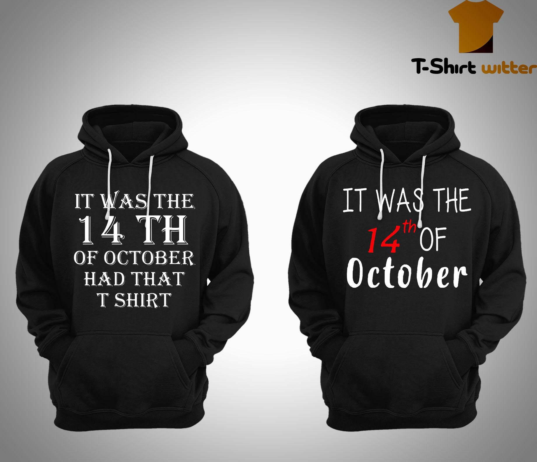 It Was The 14th Of October Had That T Hoodie