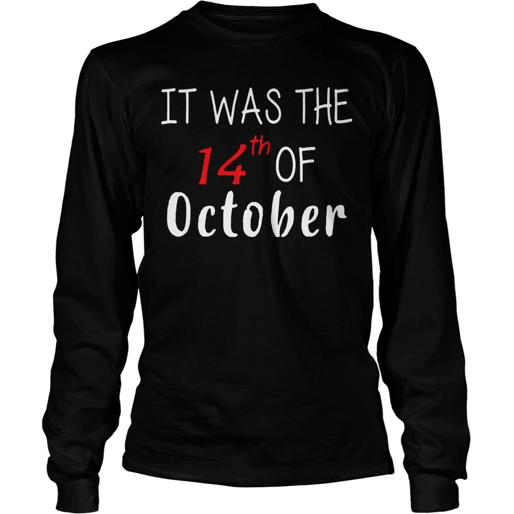 It Was The 14th Of October Had That T Longsleeve