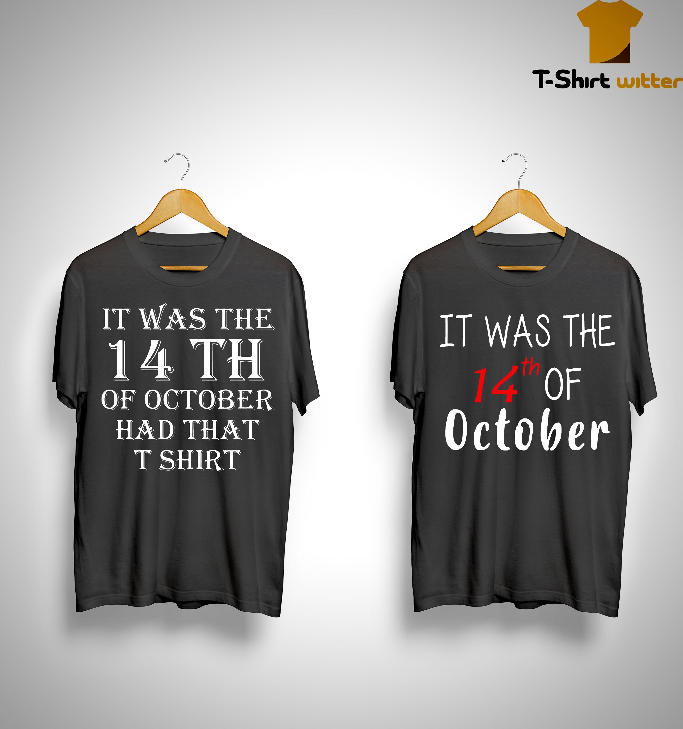 It Was The 14th Of October Had That T Shirt