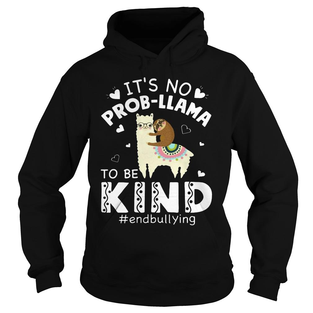 It's No Prob-llama To Be Kind #endbullying Hoodie