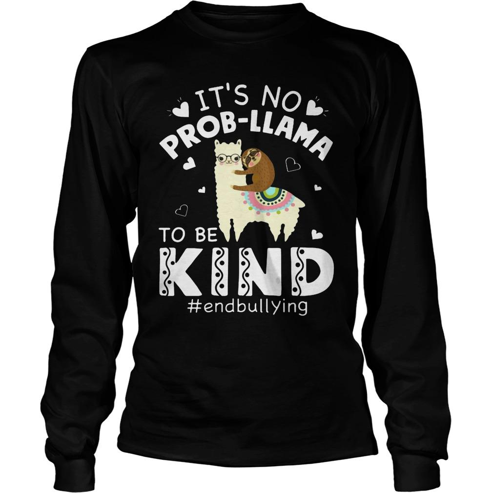 It's No Prob-llama To Be Kind #endbullying Longsleeve