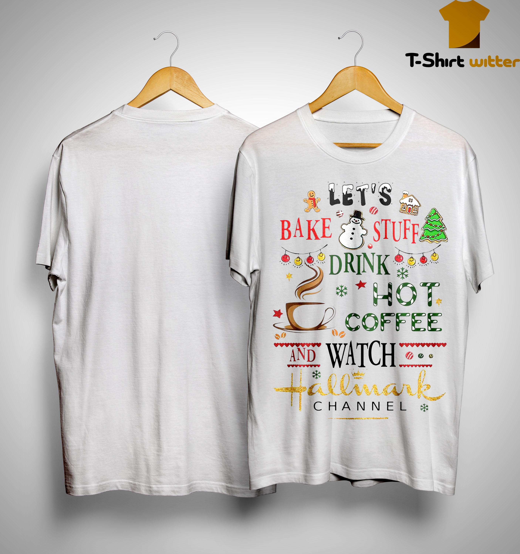 Let's Bake Stuff Drink Hot Coffee Watch Hallmark Channel Shirt