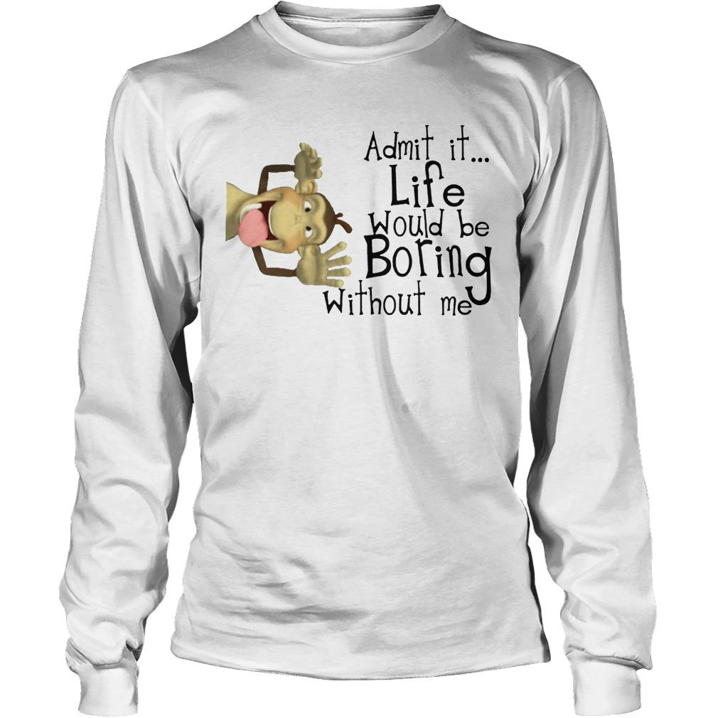 Monkey Admit It Life Would Be Boring Without Me Longsleeve
