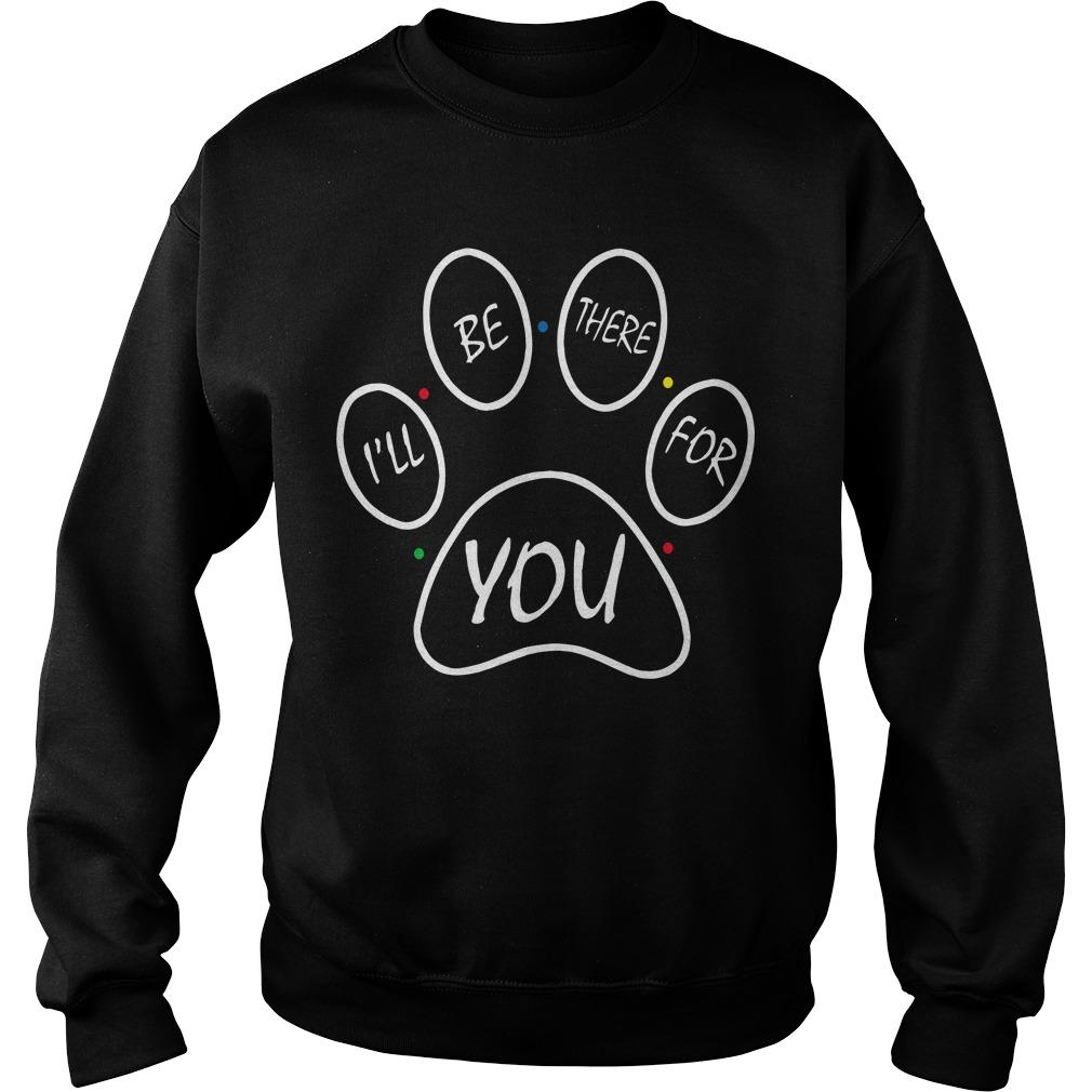 Paw Dog I'll Be There For You Sweater
