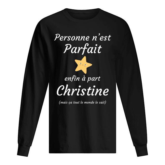 Personne N'est Parfait Enfin À Part Christine Mais Ca Tout Le Monde Le Sait Longsleeve