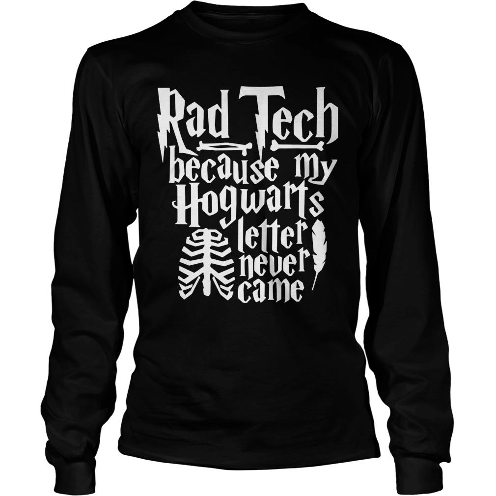 Rad Tech Because My Hogwarts Letter Never Came Longsleeve