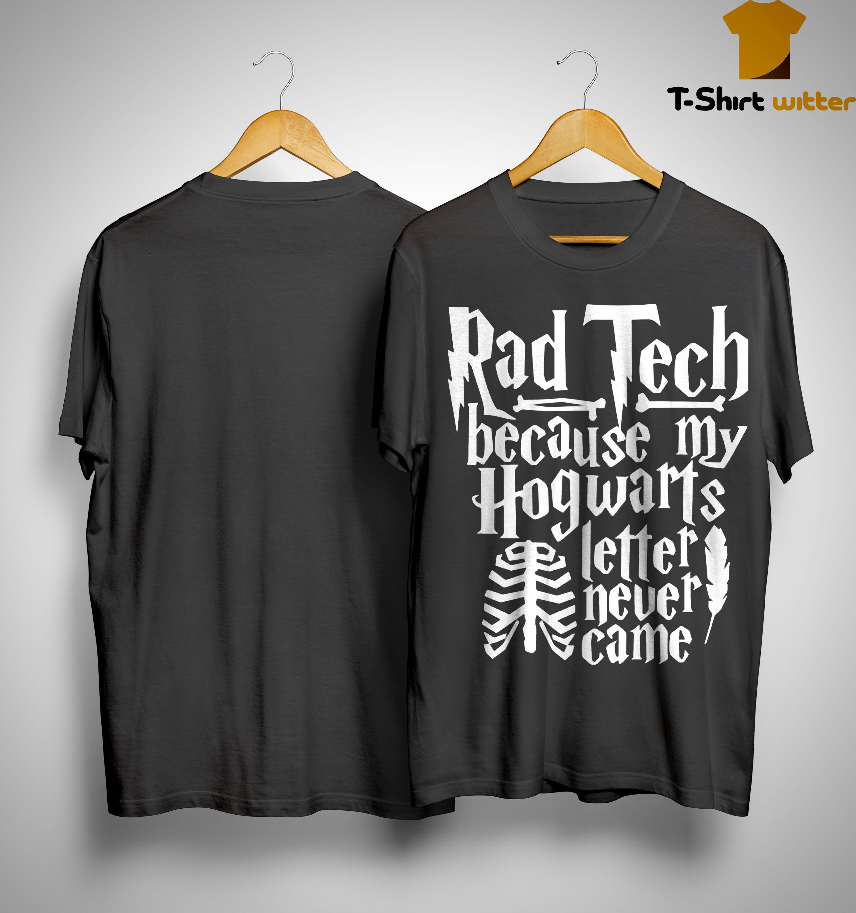 Rad Tech Because My Hogwarts Letter Never Came Shirt