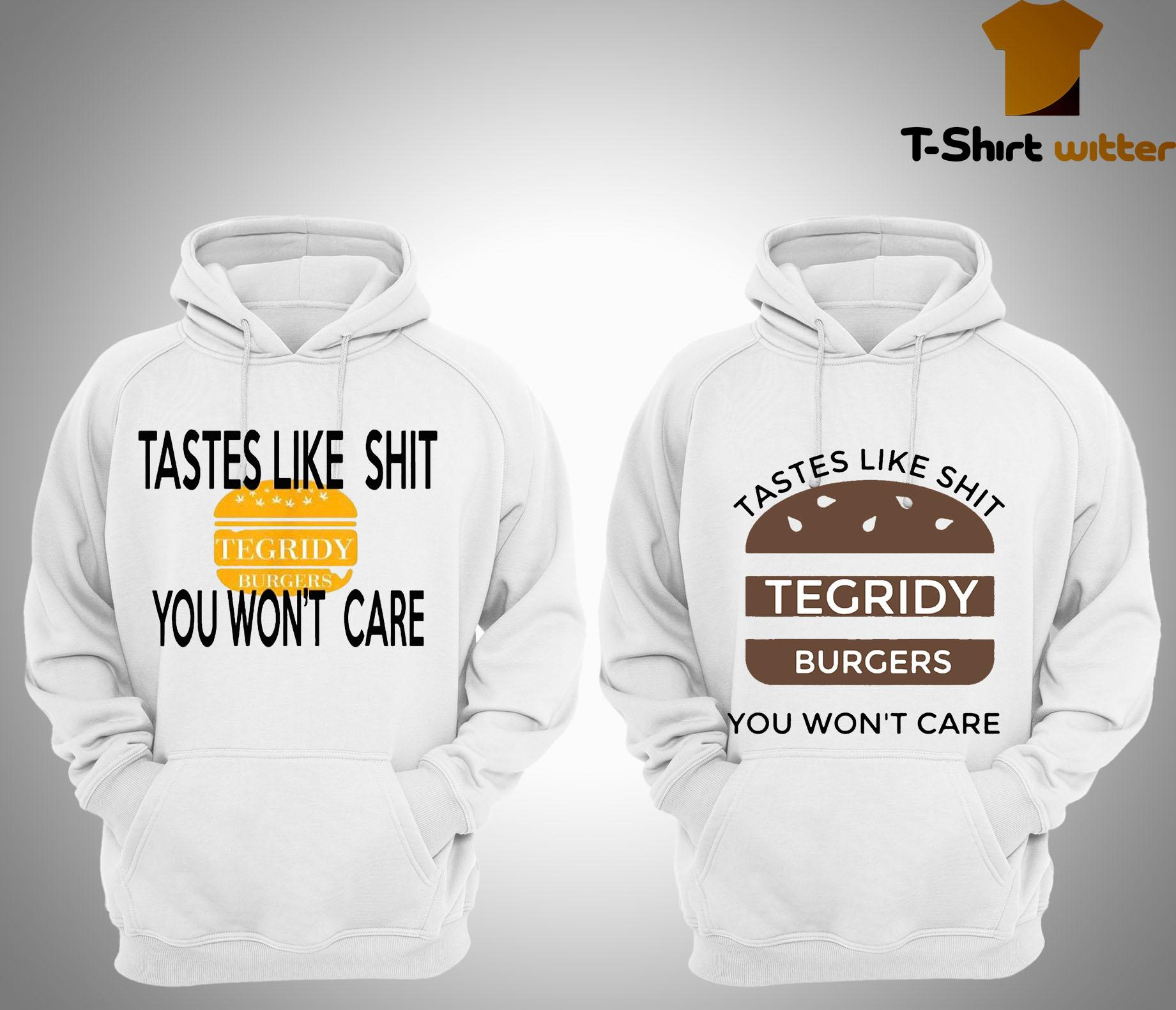 Tastes Like Shit You Won't Care Tegridy Burger Hoodie