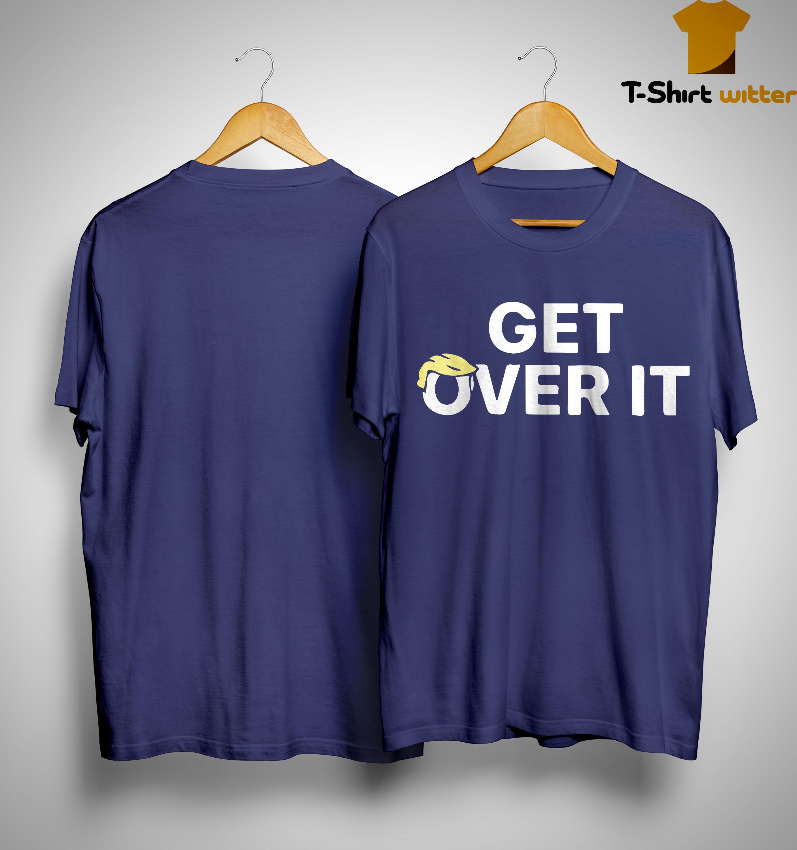Trump Get Over It Shirt