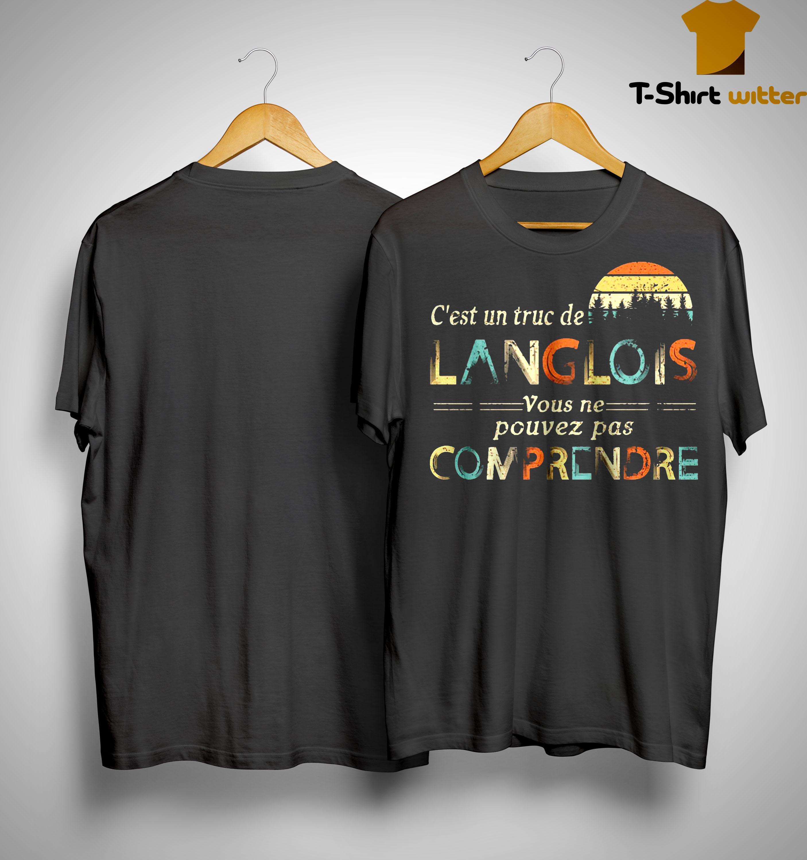 Vintage C'est Un Truc De Langlois Vouse Ne Pouvez Pas Comprendre Shirt