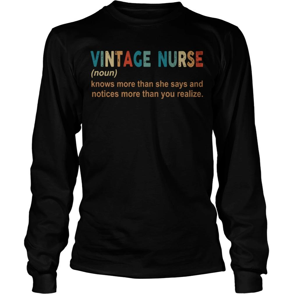 Vintage Nurse Knows More Than She Says And Notices More Than You Realize Longsleeve