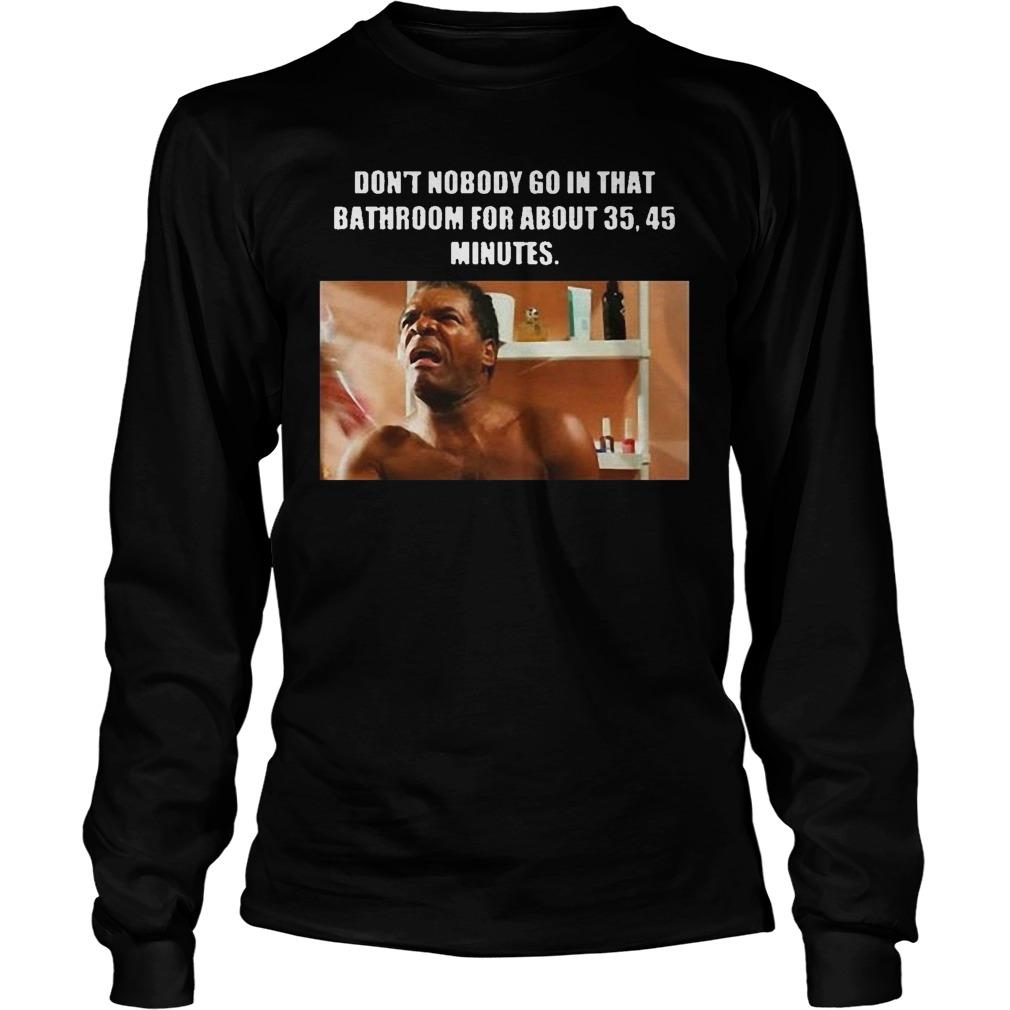 Don't Nobody Go In That Bathroom For About 35 45 Minutes John Witherspoon Longsleeve