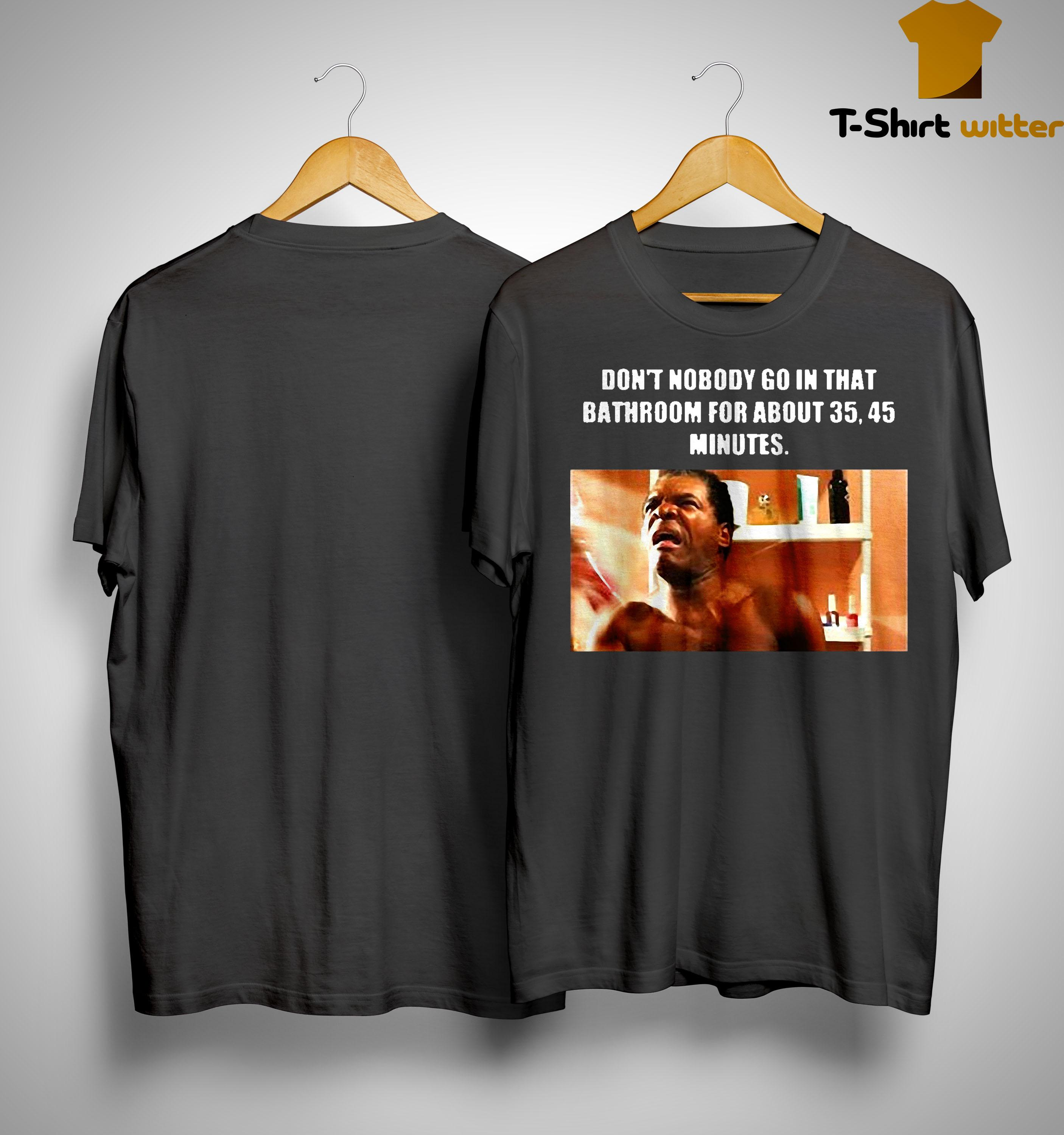 Don't Nobody Go In That Bathroom For About 35 45 Minutes John Witherspoon Shirt