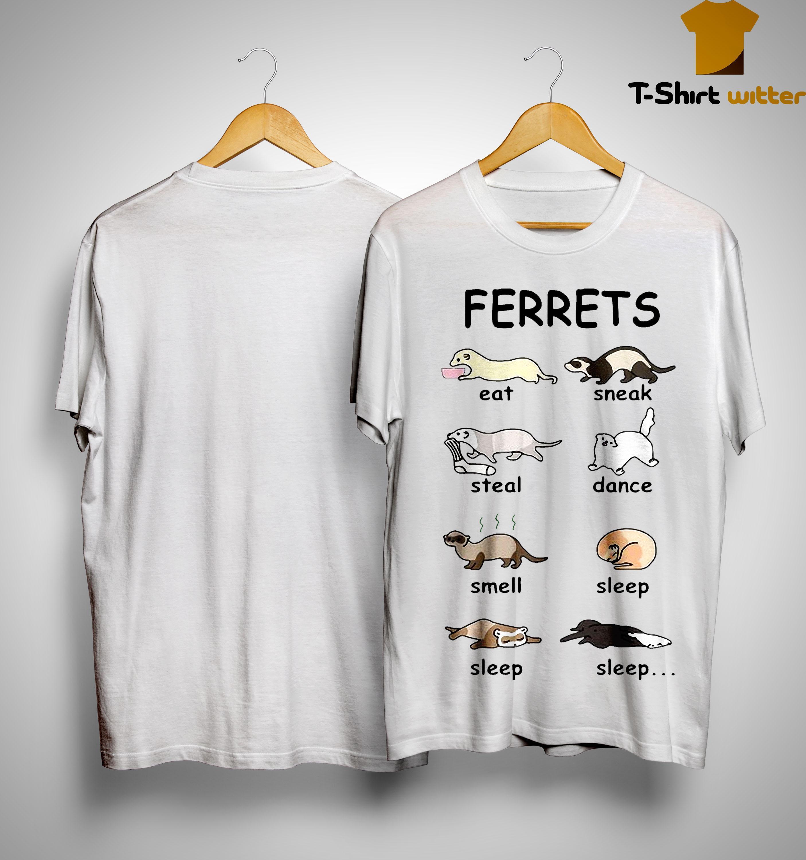 Ferrets Eat Sneak Steal Dance Smell Sleep Shirt