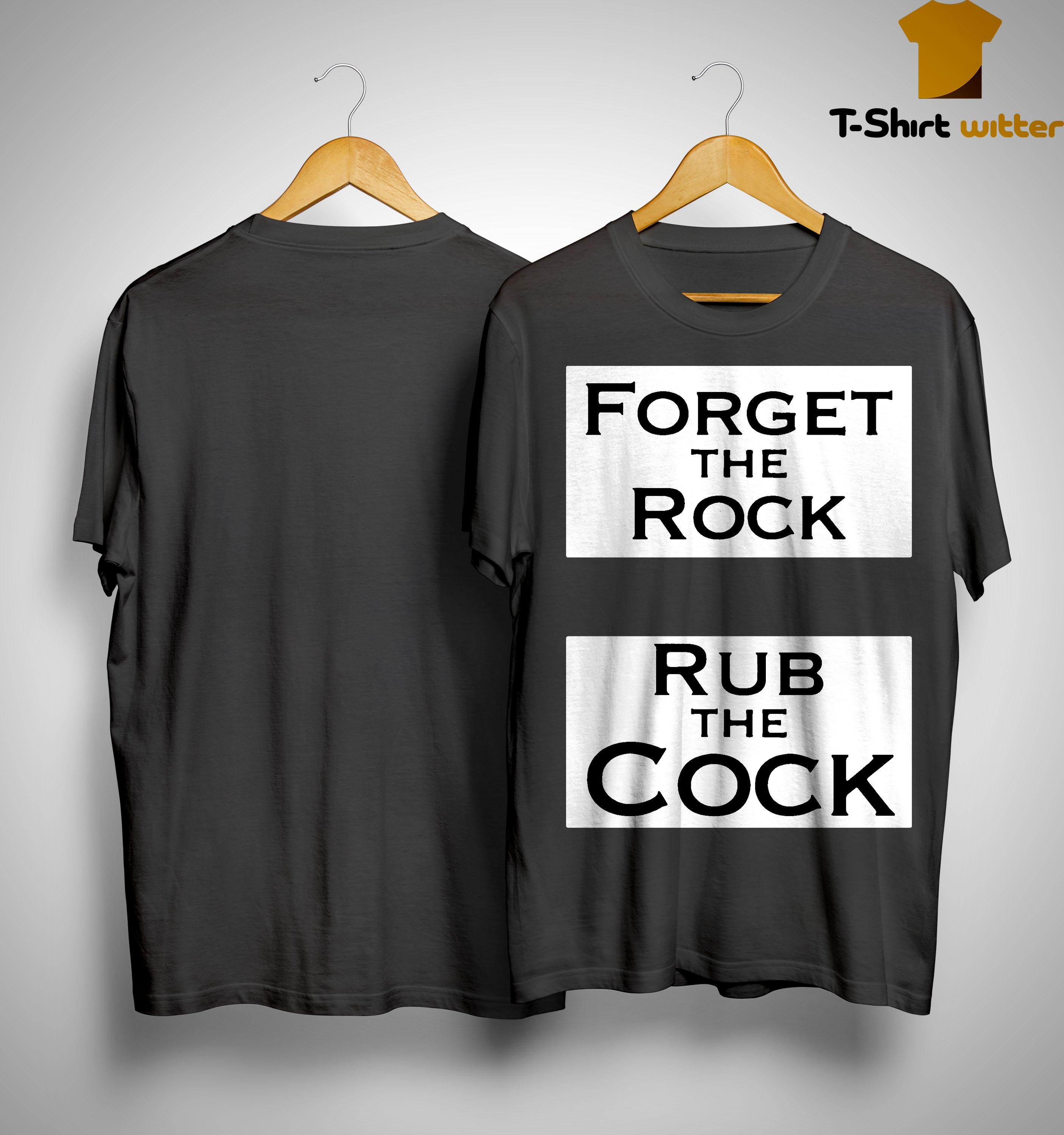 Forget The Rock Rub The Cock Shirt