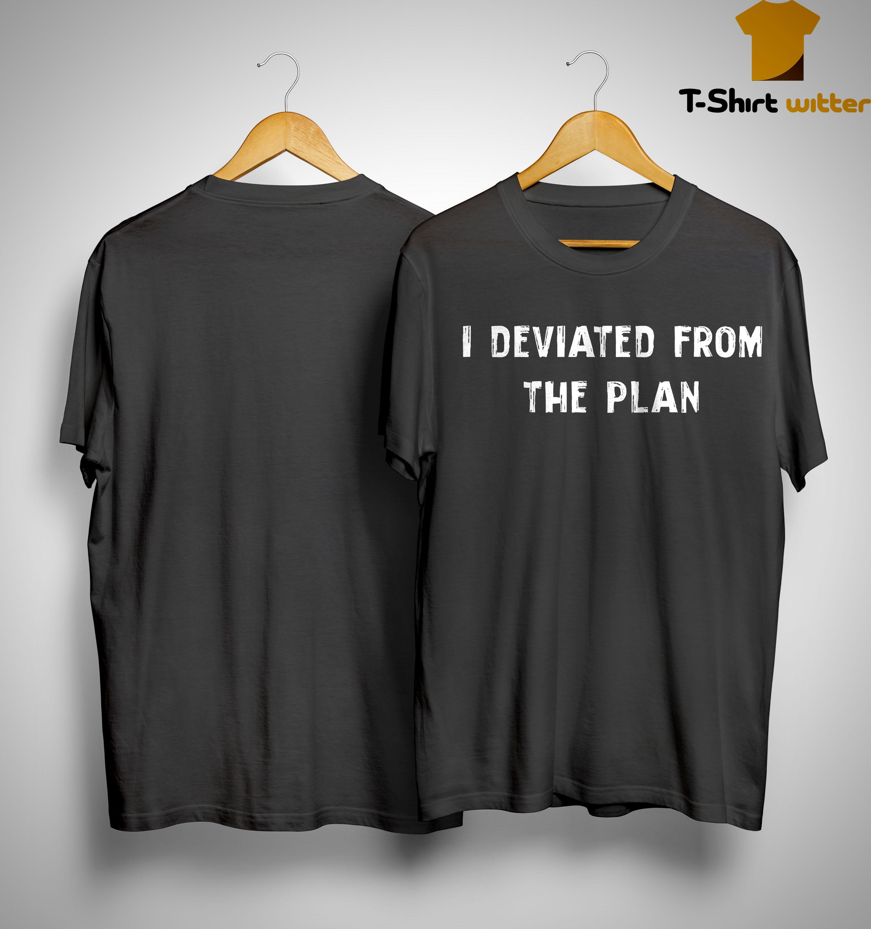 I Deviated From The Plan Shirt