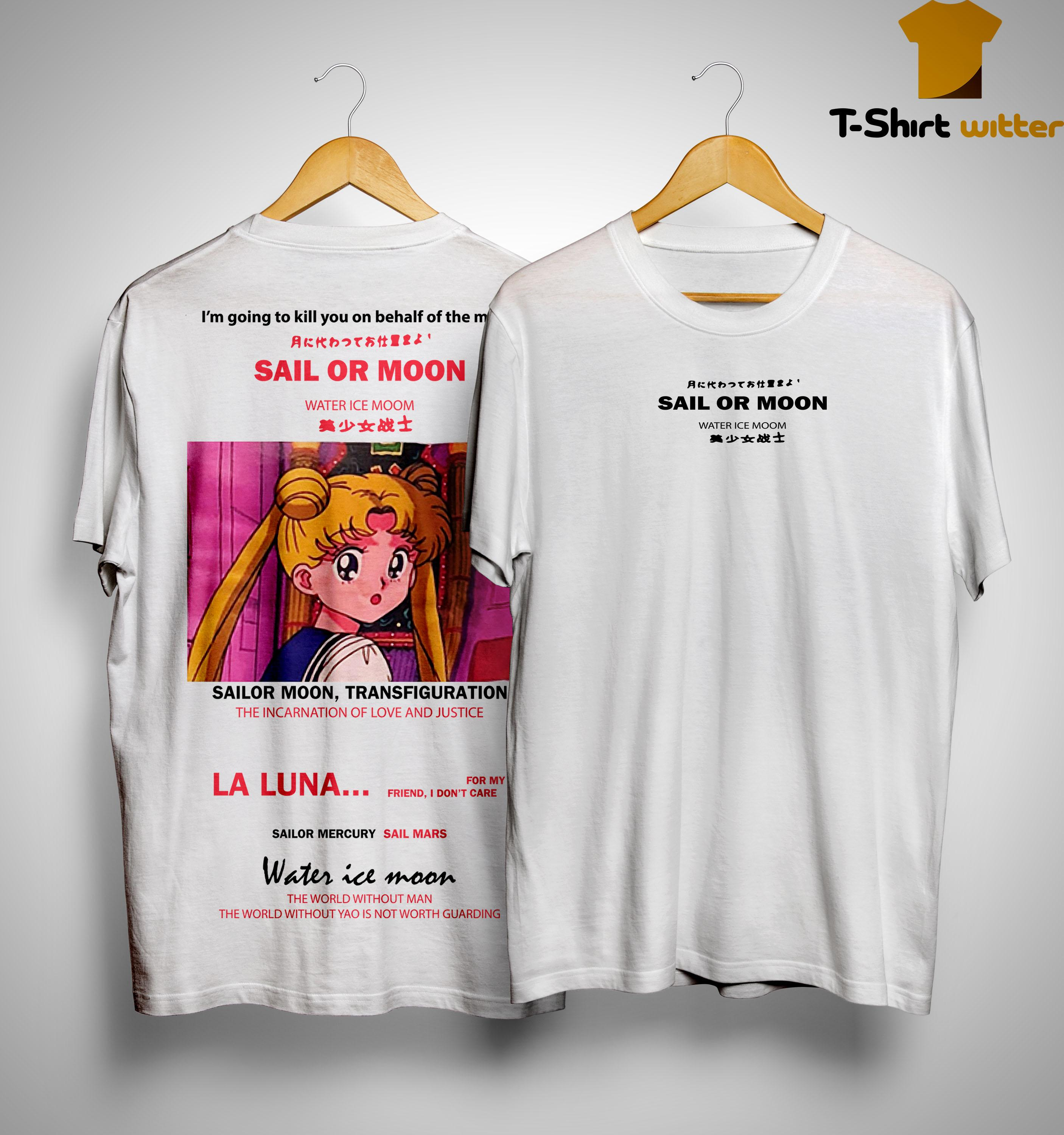 I'm Going To Kill You On Behalf Of The Moon Sail Or Moon Sailor Moon Shirt