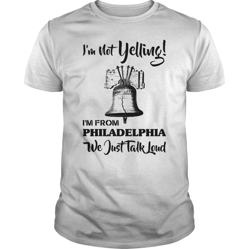 I'm Not Yelling I'm From Philadelphia We Just Talked Loud Shirt