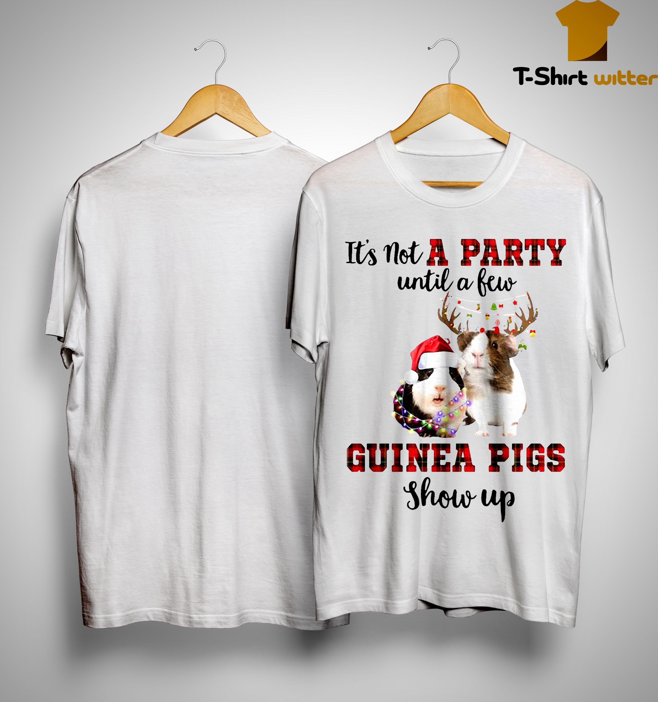 It's Not A Party Until A Few Guinea Pigs Show Up Shirt