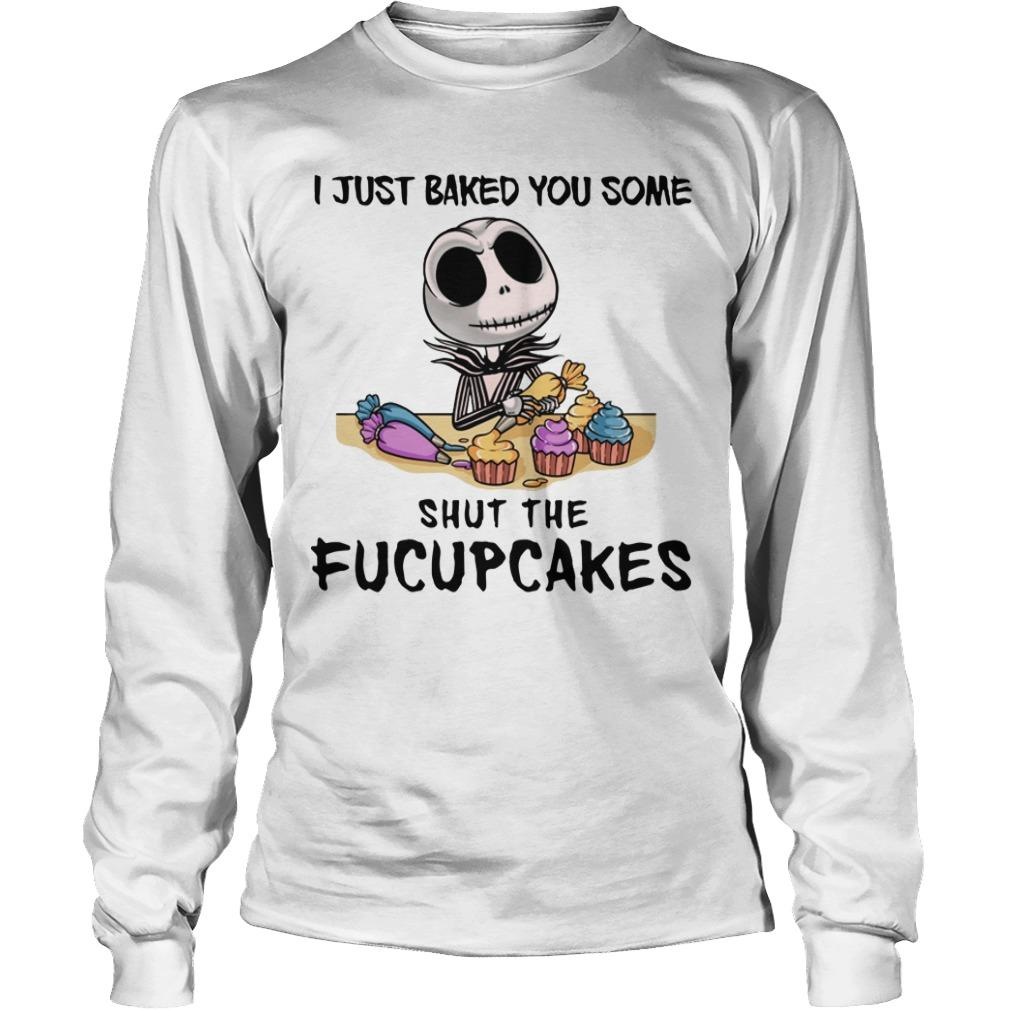 Jack Skellington I Just Baked You Some Shut The Fucupcakes Longsleeve