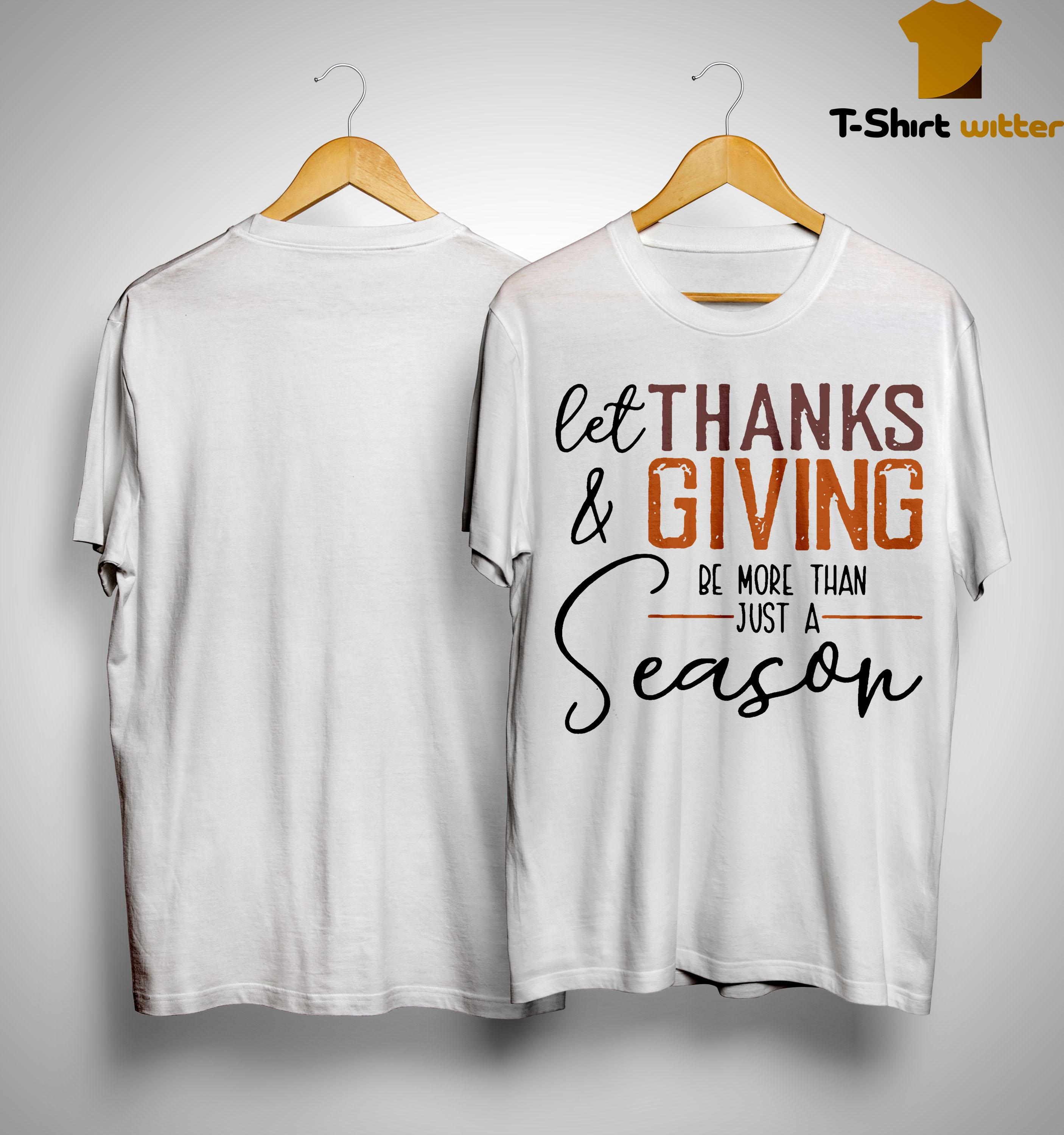 Let Thanks And Giving Be More Than Just A Season Shirt