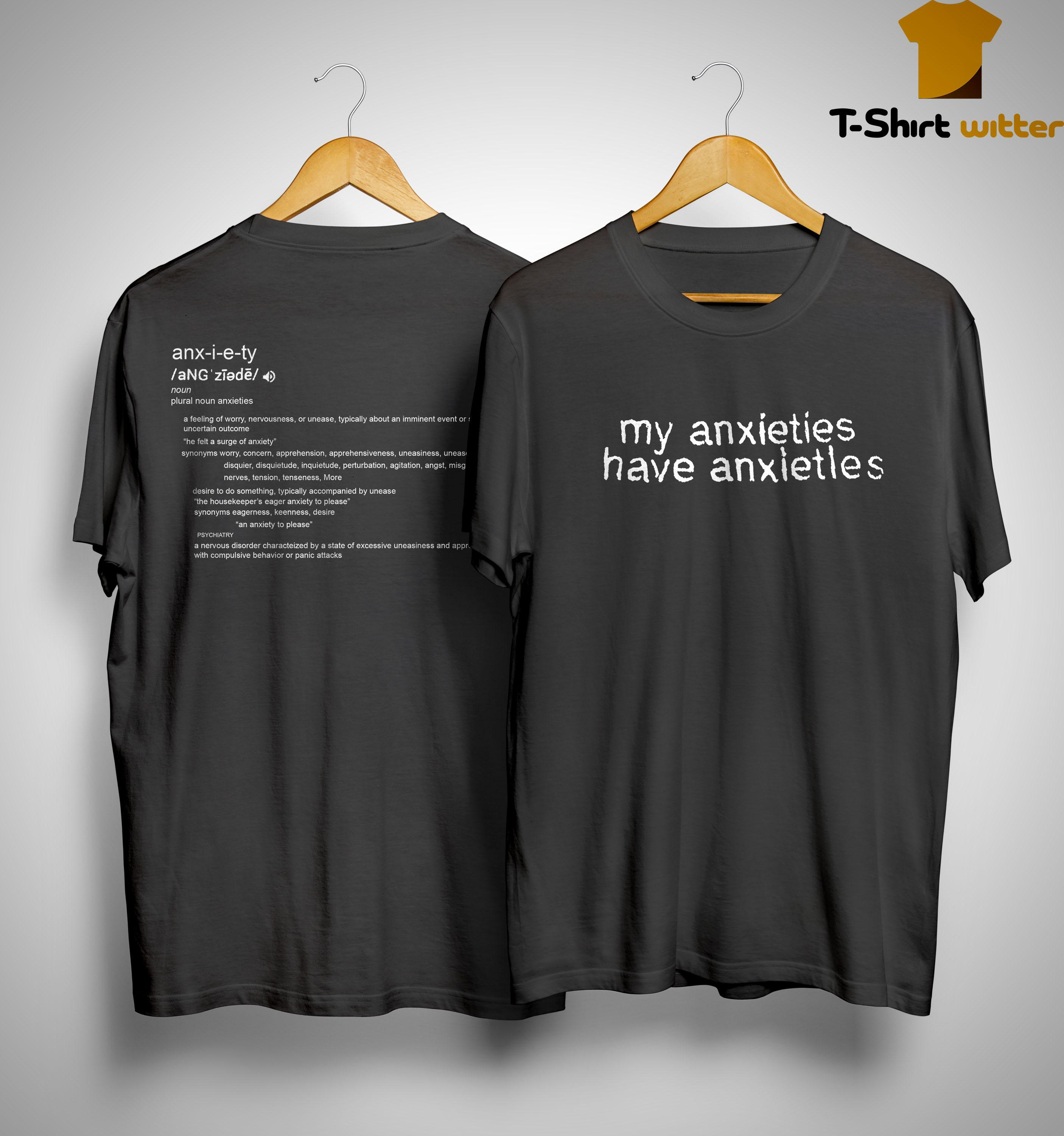 My Anxieties Have Anxietles Shirt
