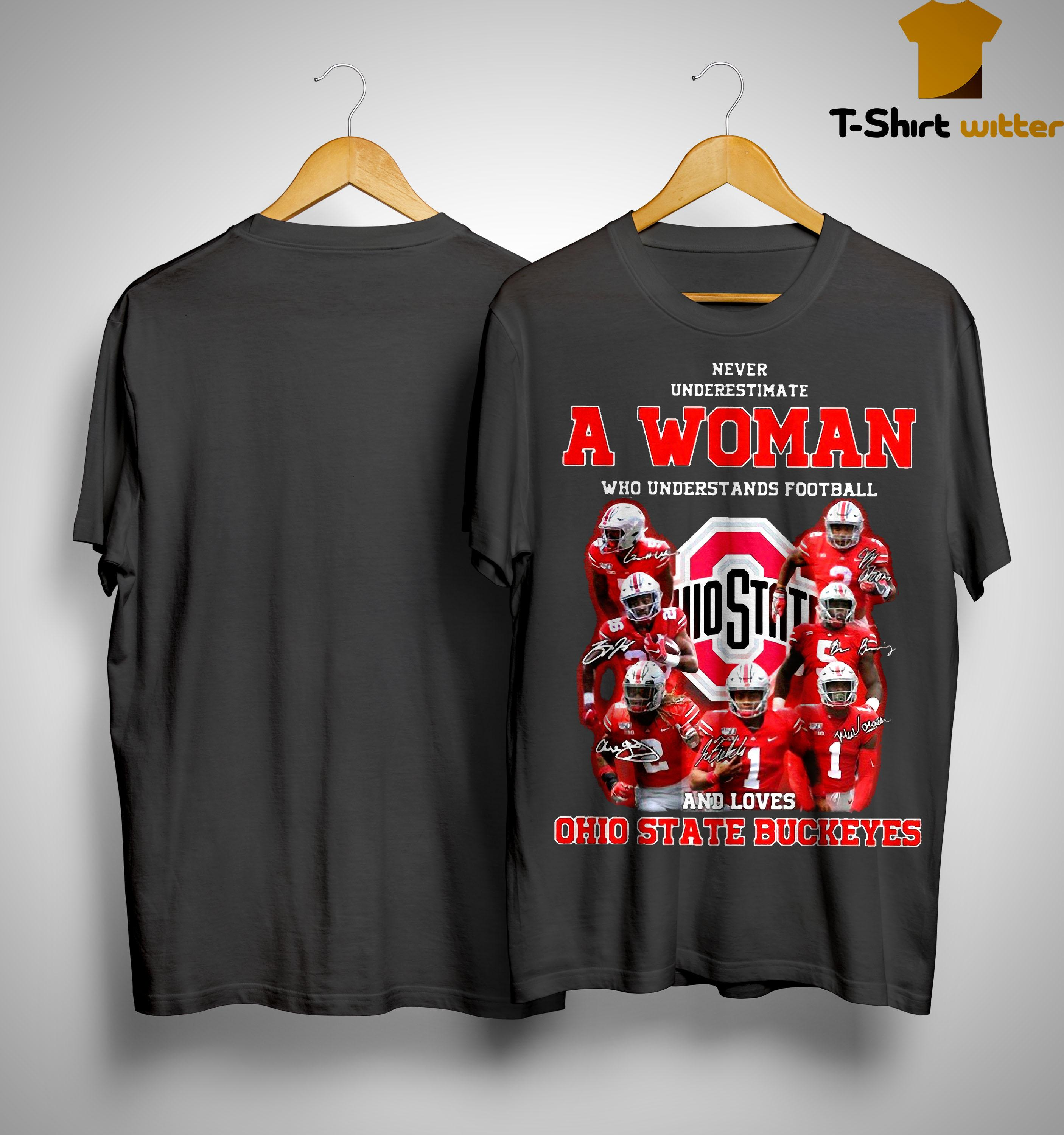 Never Underestimate A Woman Who Understands Football And Loves Ohio State Buckeyes Shirt