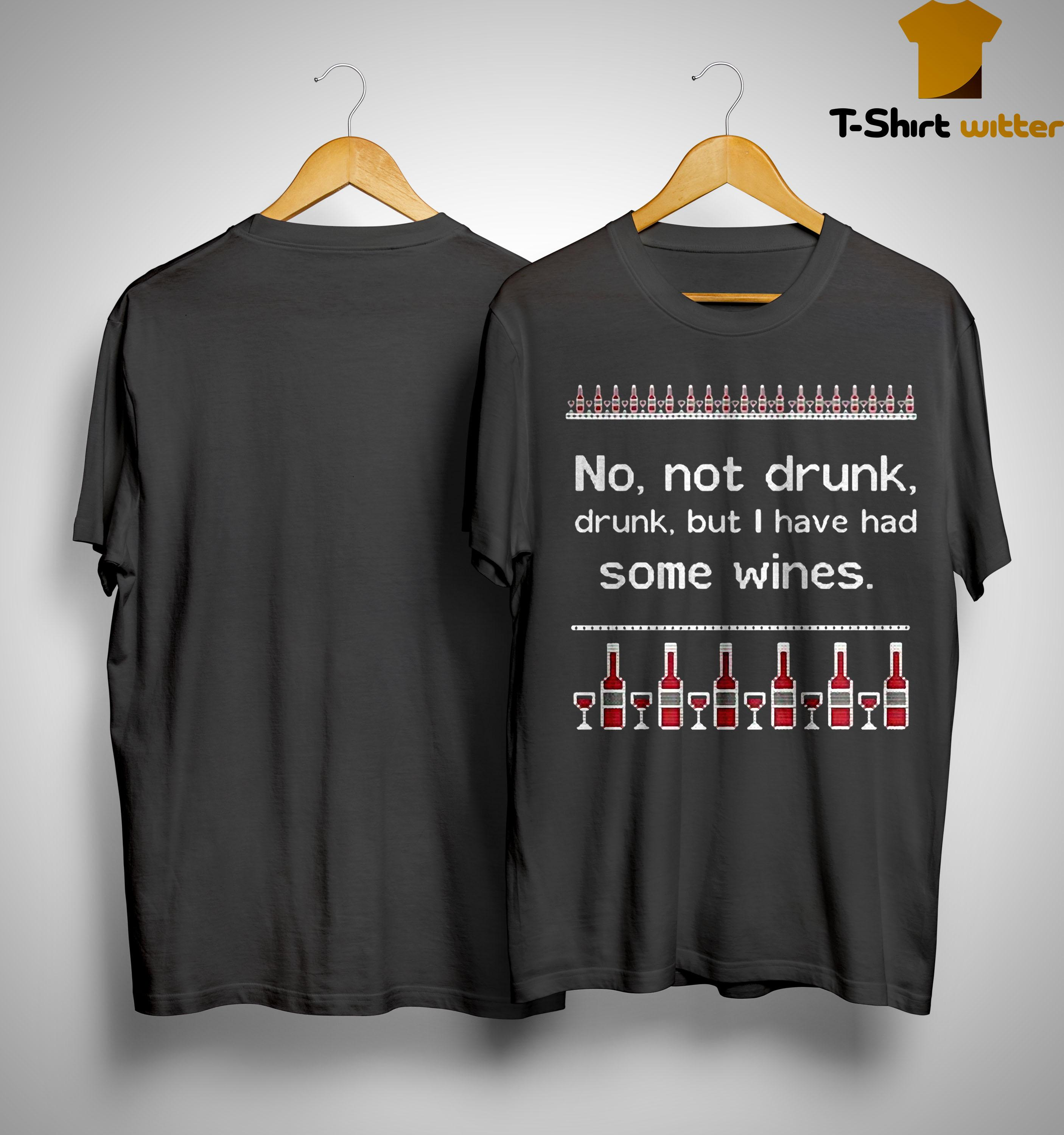 No Not Drunk Drunk But I Have Had Some Wines Shirt