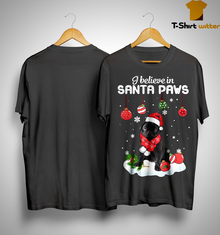 Pug I Believe In Santa Paws Shirt