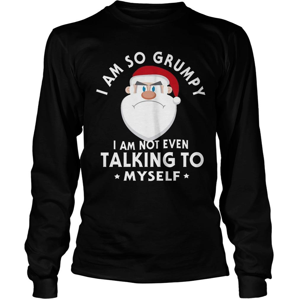 Santa Claus I Am So Grumpy I Am Not Even Talking To Myself Longsleeve