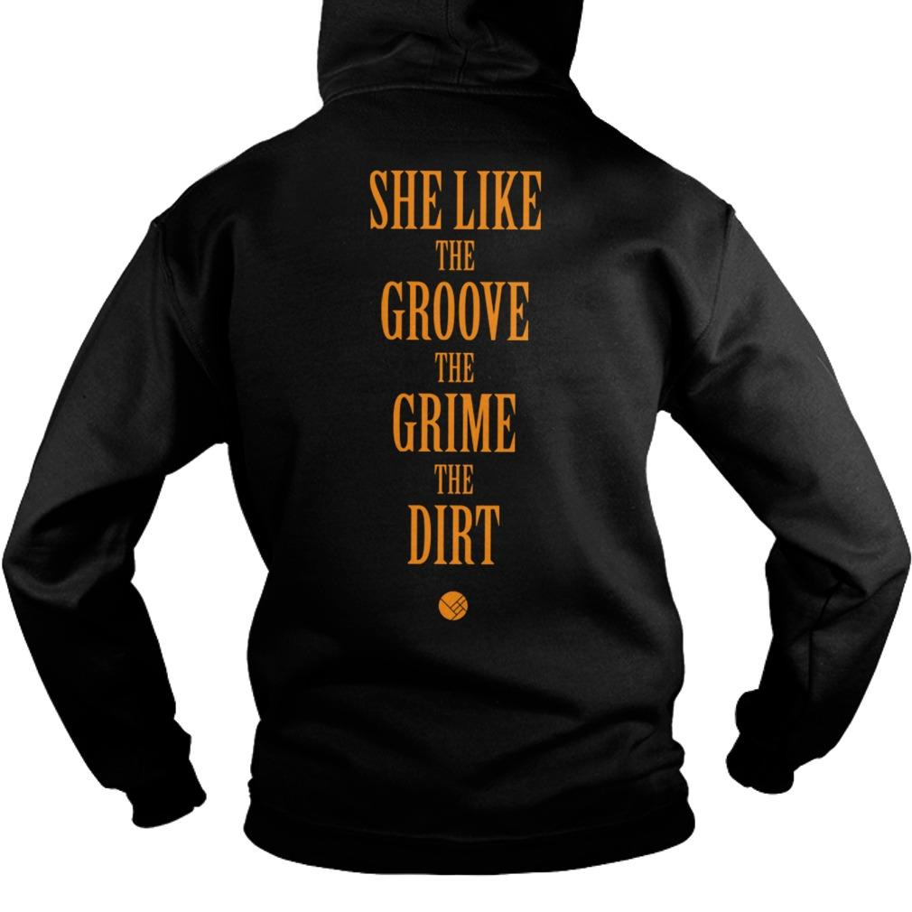 She Like The Groove The Grime The Dirt Hoodie
