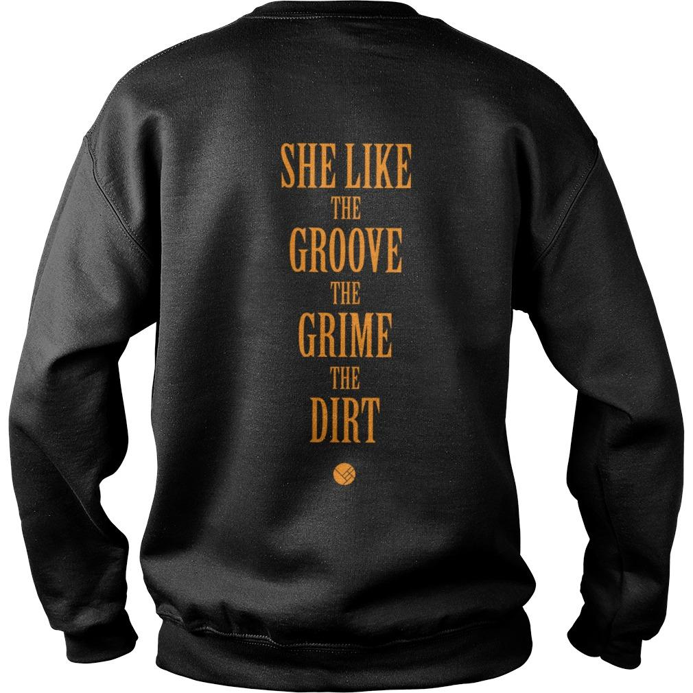 She Like The Groove The Grime The Dirt Sweater