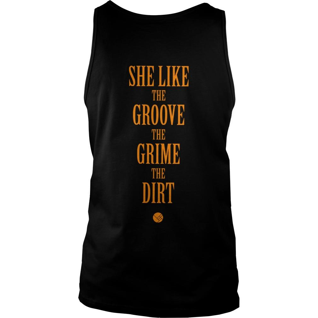 She Like The Groove The Grime The Dirt Tank Top