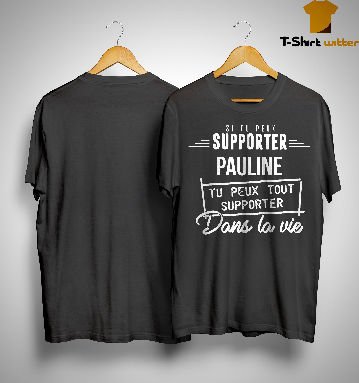Si Tu Peux Supporter Pauline Tu Peux Tout Supporter Dans La Vie Shirt