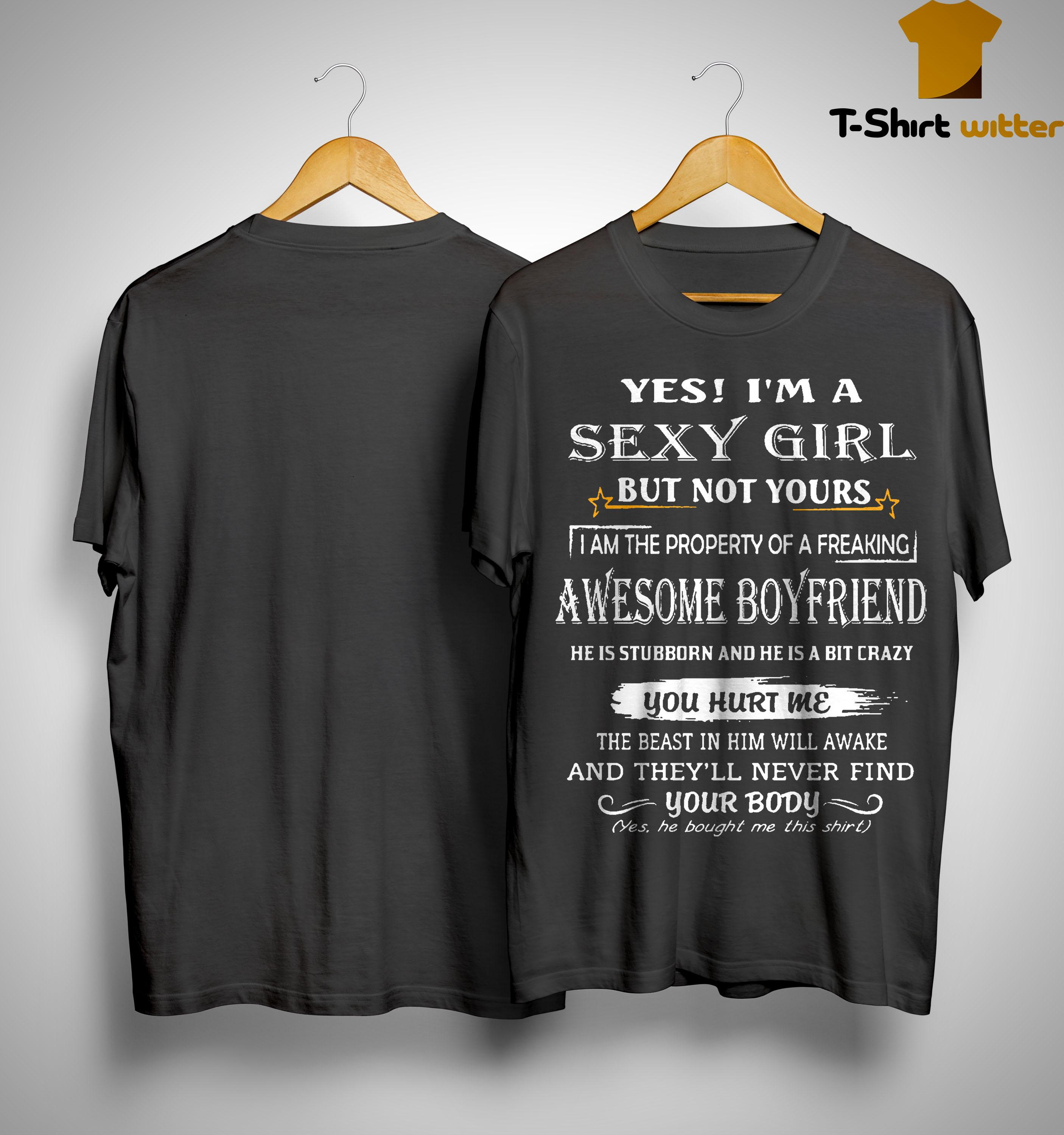 Yes I'm A Sexy Girl But Not Yours I Am The Property Of Awesome Boyfriend Shirt