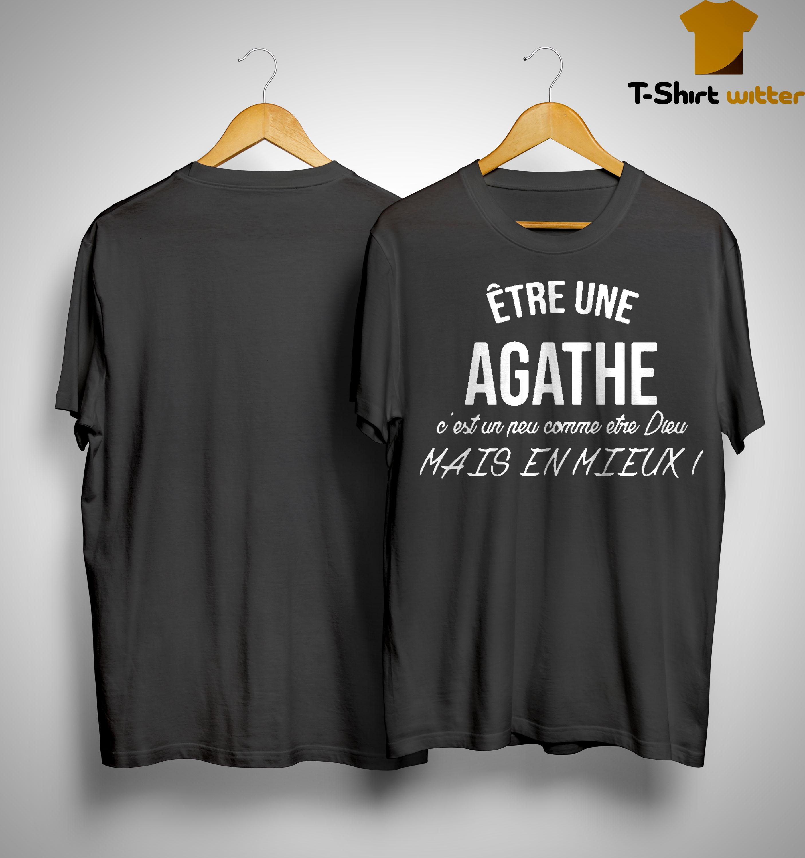Être Une Agathe C'est Un Neu Comme Etre Dieu Mais En Mieux Shirt