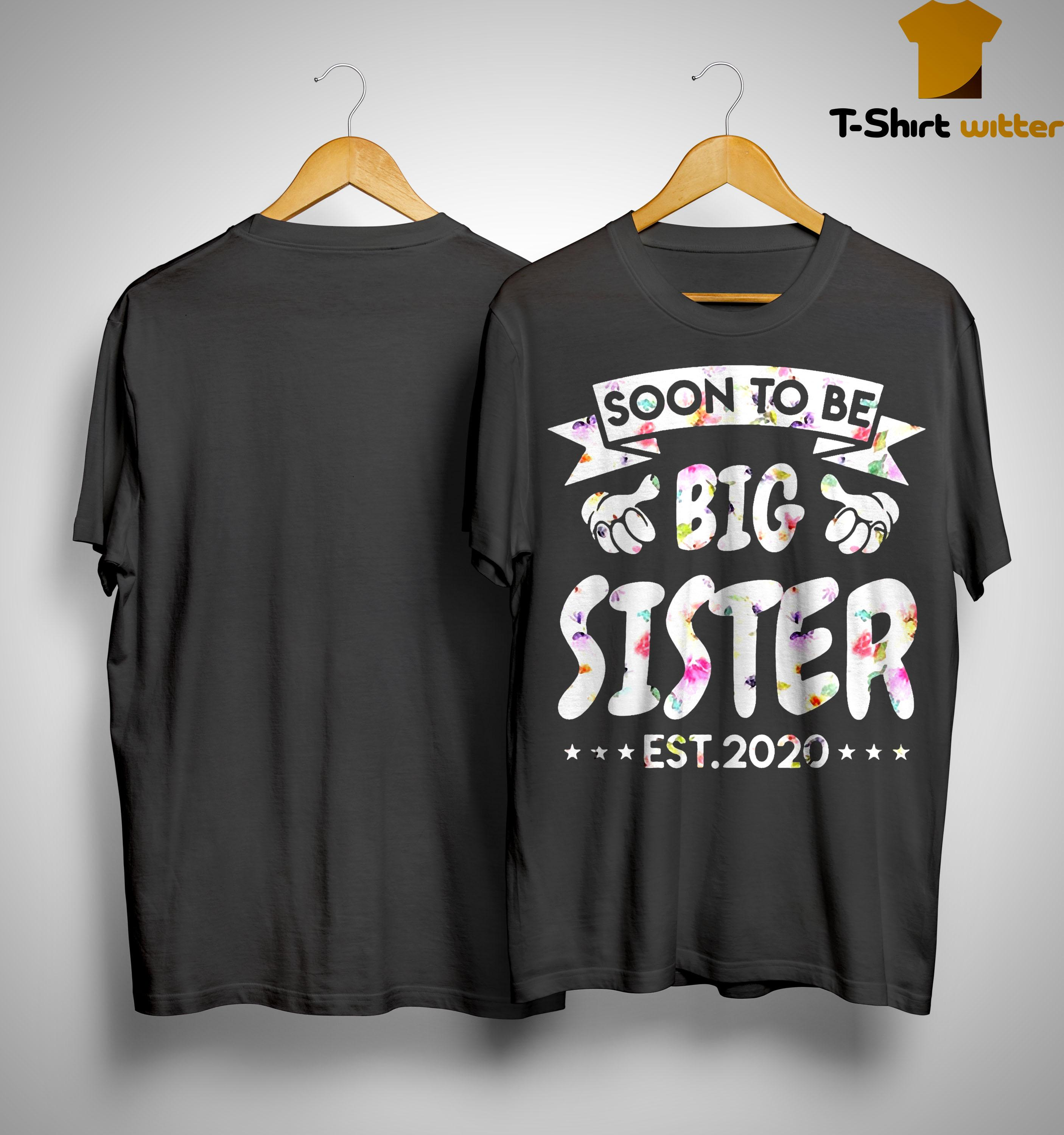 First Time Sister Soon To Be Big Sister Est 2020 Shirt