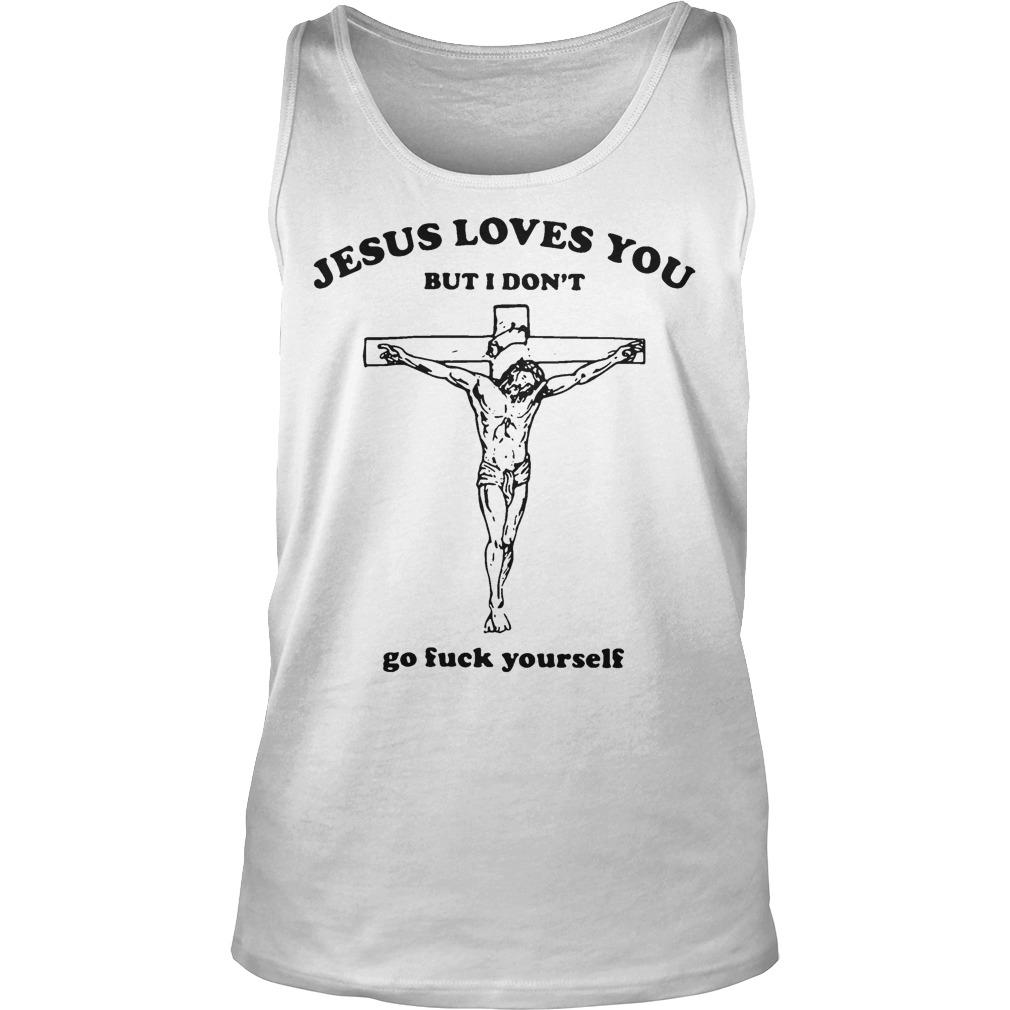 Jesus Loves You But I Don't Go Fuck Yourself Tank Top