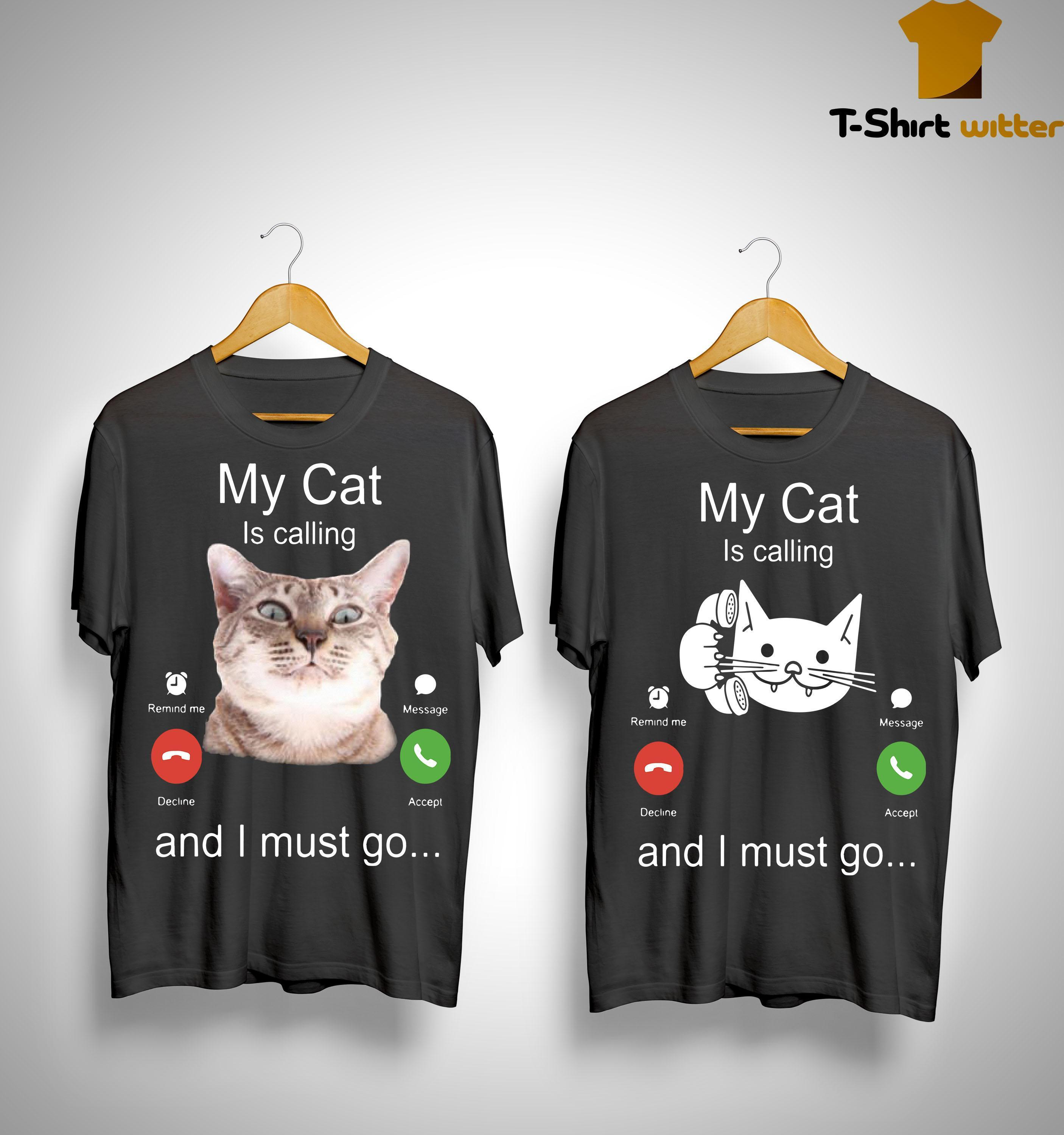 My Cat Is Calling And I Must Go Shirt